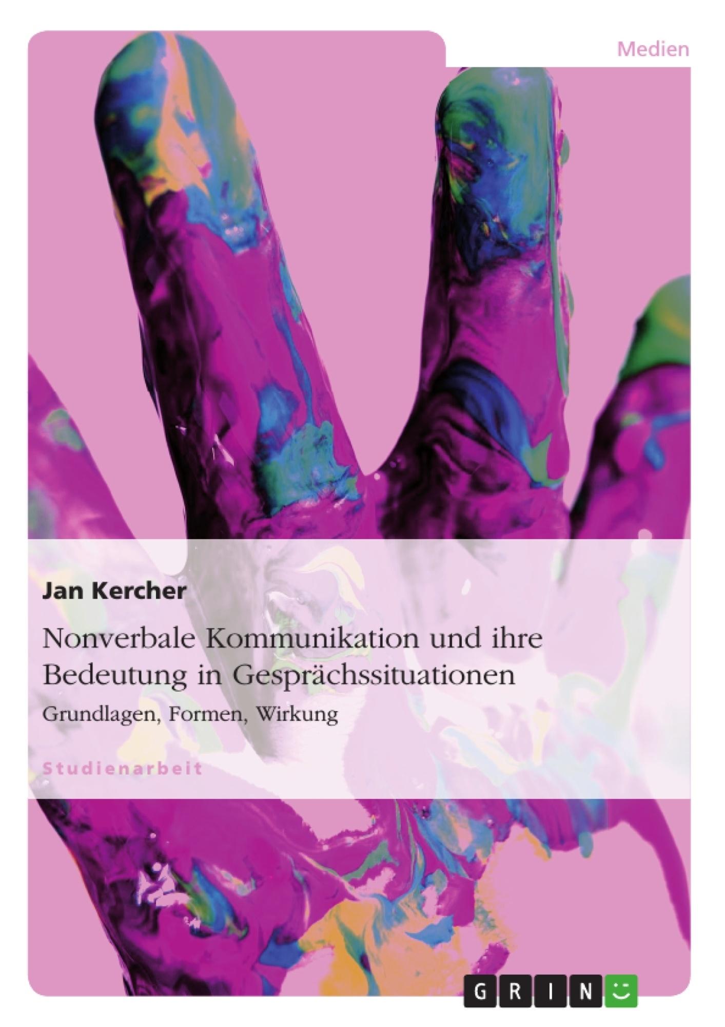 Titel: Nonverbale Kommunikation und ihre Bedeutung in Gesprächssituationen