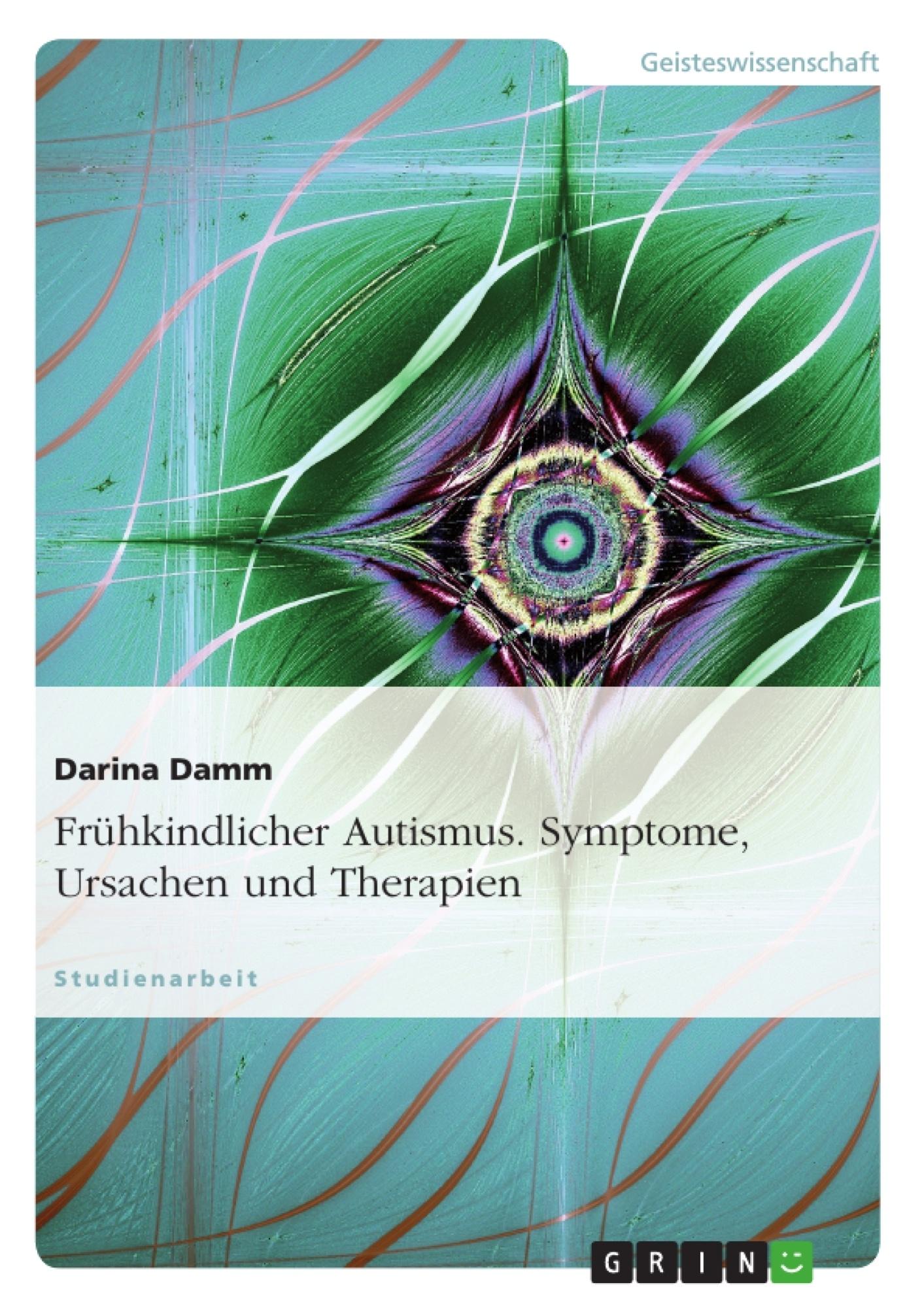 Titel: Frühkindlicher Autismus. Symptome, Ursachen und Therapien