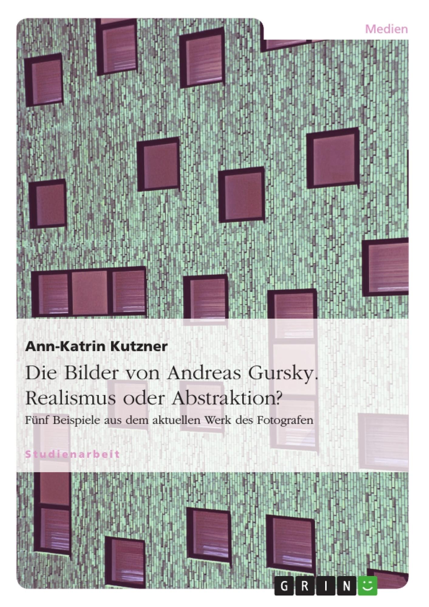 Titel: Die Bilder von Andreas Gursky. Realismus oder Abstraktion?