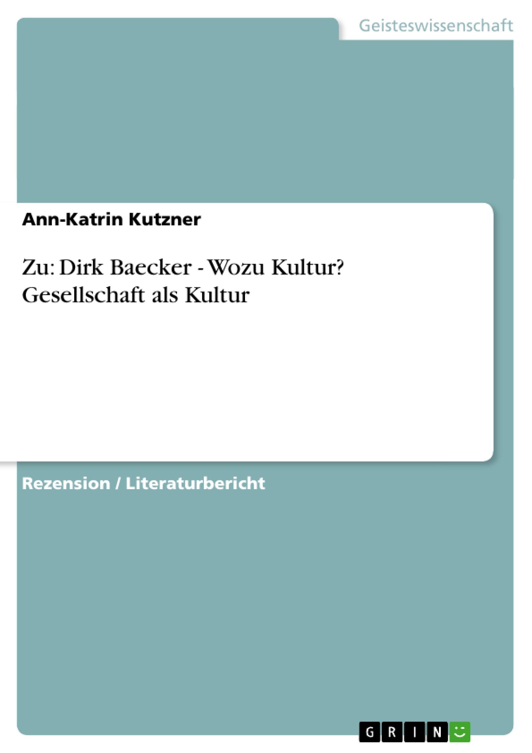 Titel: Zu: Dirk Baecker - Wozu Kultur? Gesellschaft als Kultur