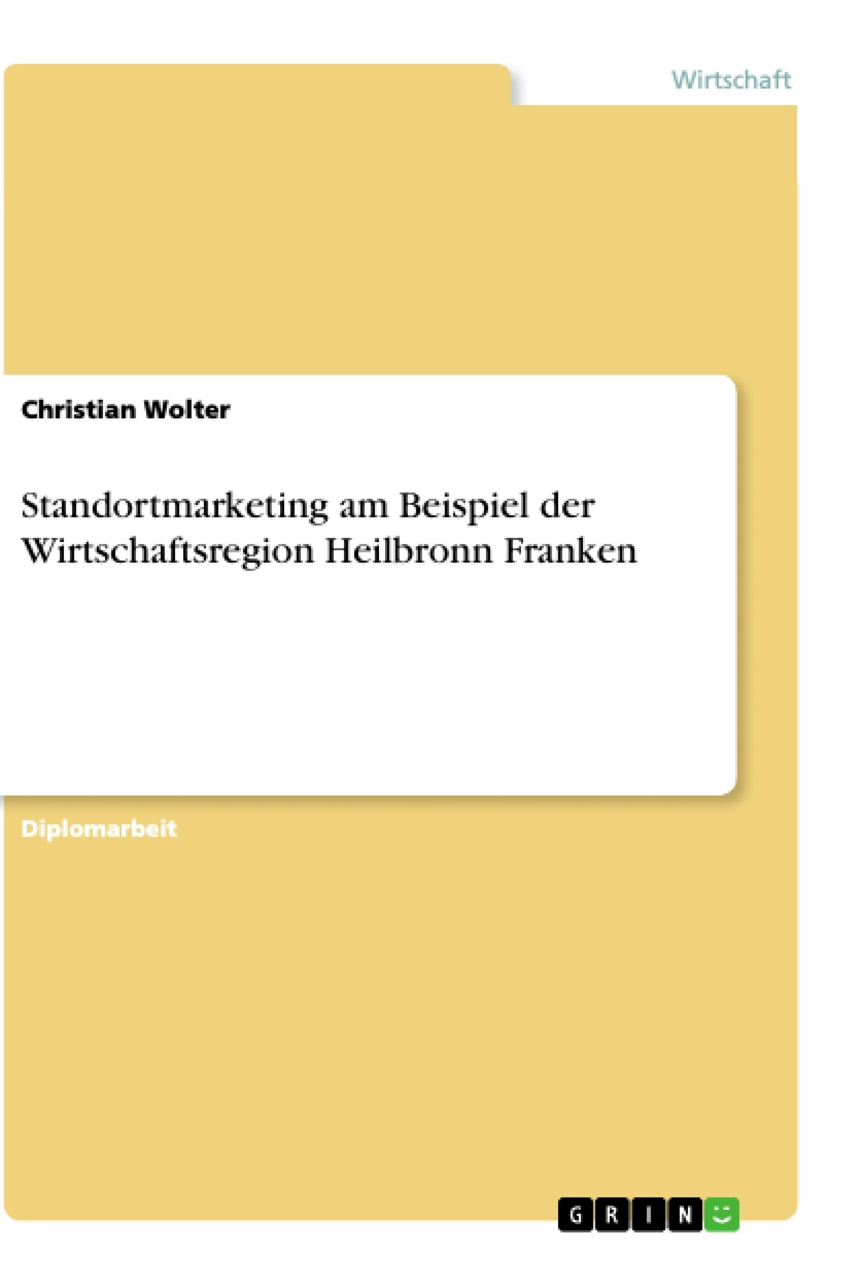 Titel: Standortmarketing am Beispiel der Wirtschaftsregion Heilbronn Franken