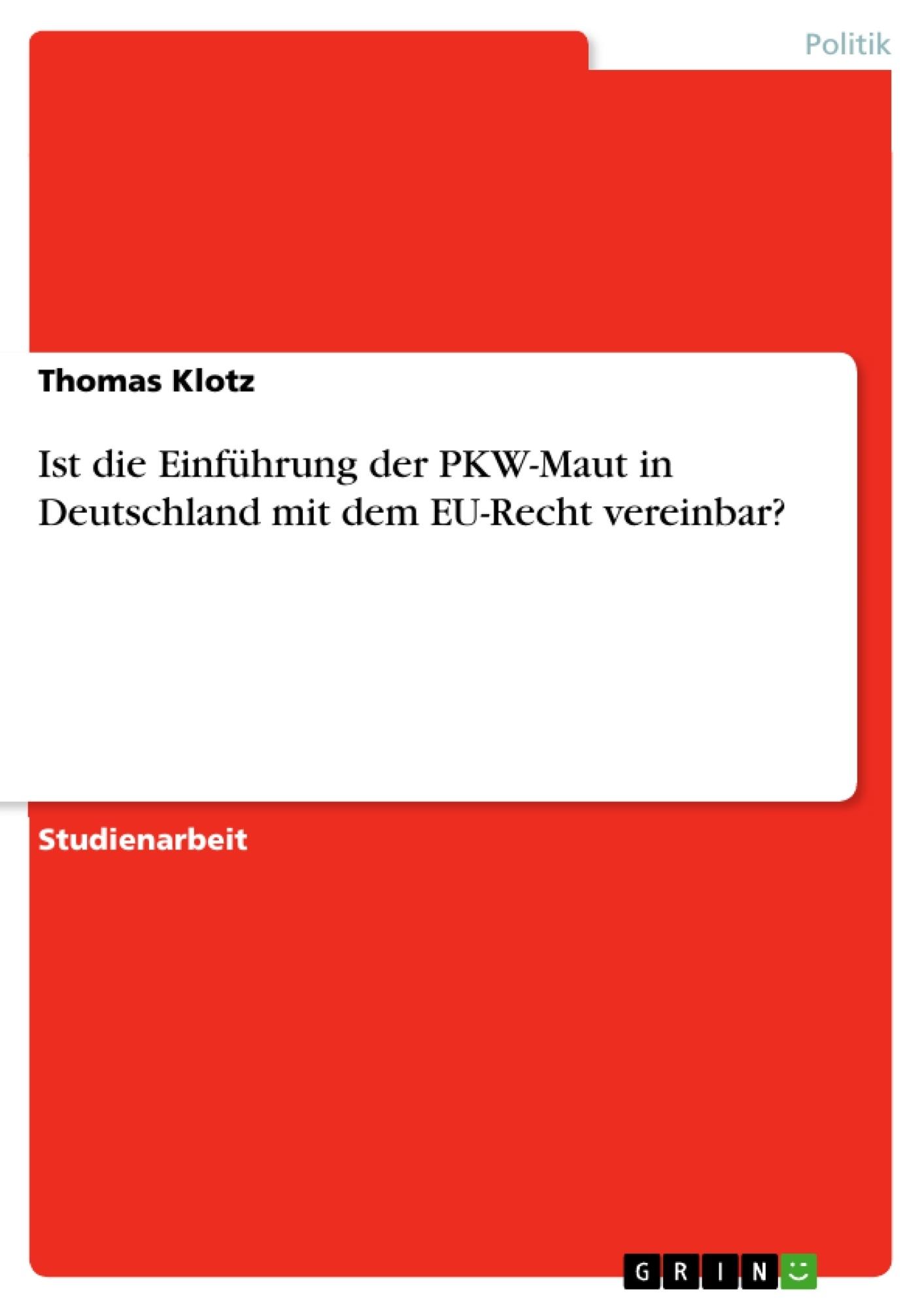 Titel: Ist die Einführung der PKW-Maut in Deutschland mit dem EU-Recht vereinbar?