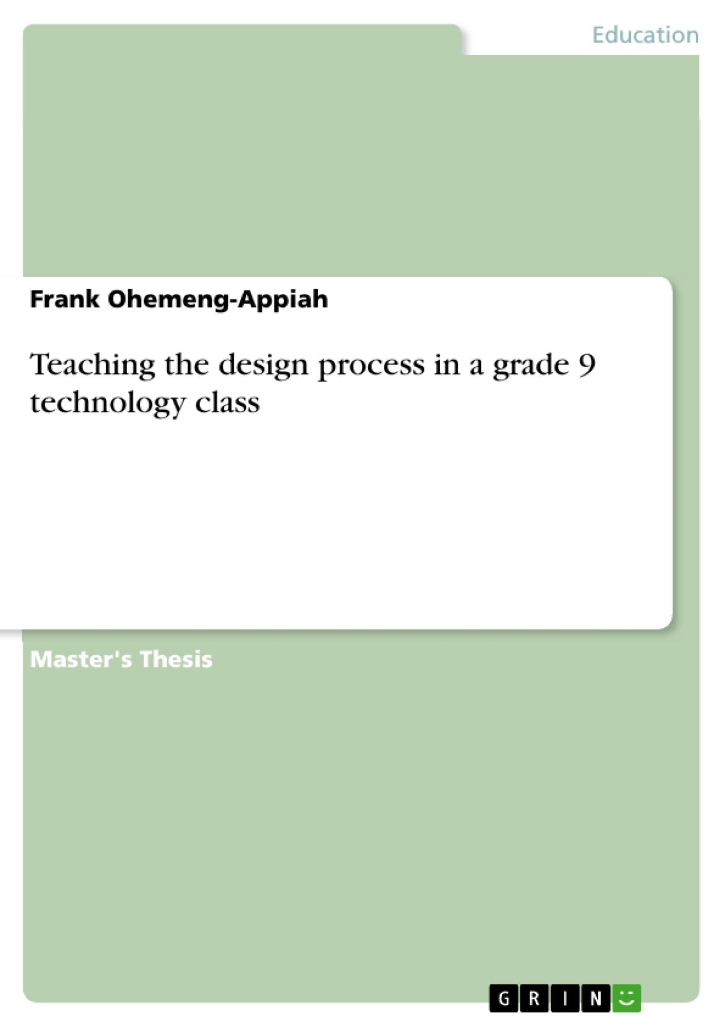 Title: Teaching the design process in a grade 9 technology class