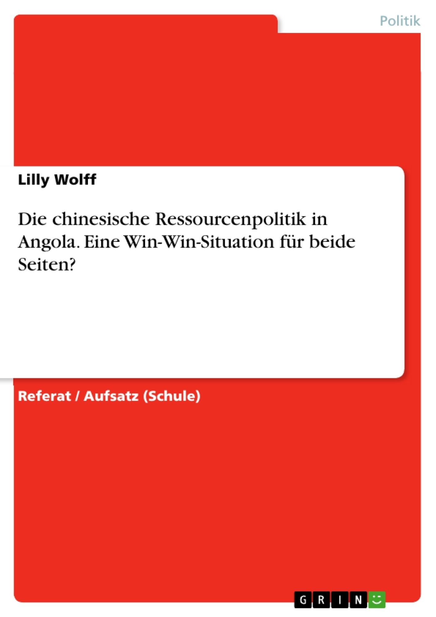 Titel: Die chinesische Ressourcenpolitik in Angola. Eine Win-Win-Situation für beide Seiten?