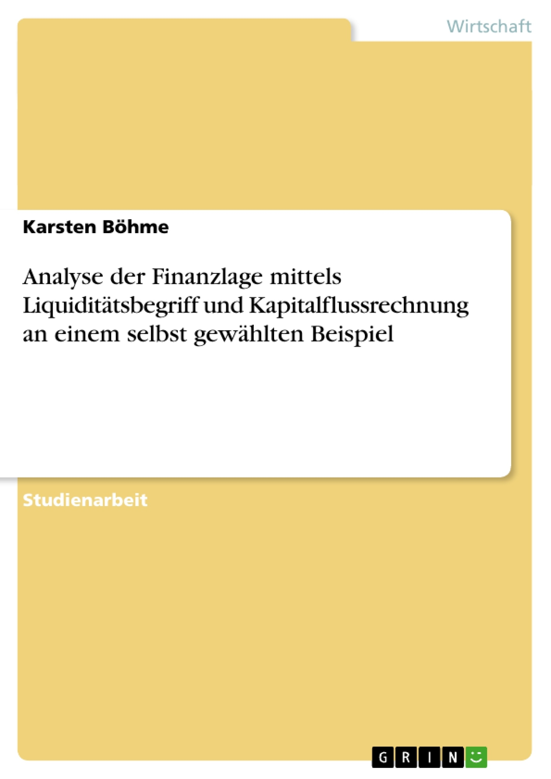 Titel: Analyse der Finanzlage mittels Liquiditätsbegriff und Kapitalflussrechnung an einem selbst gewählten Beispiel