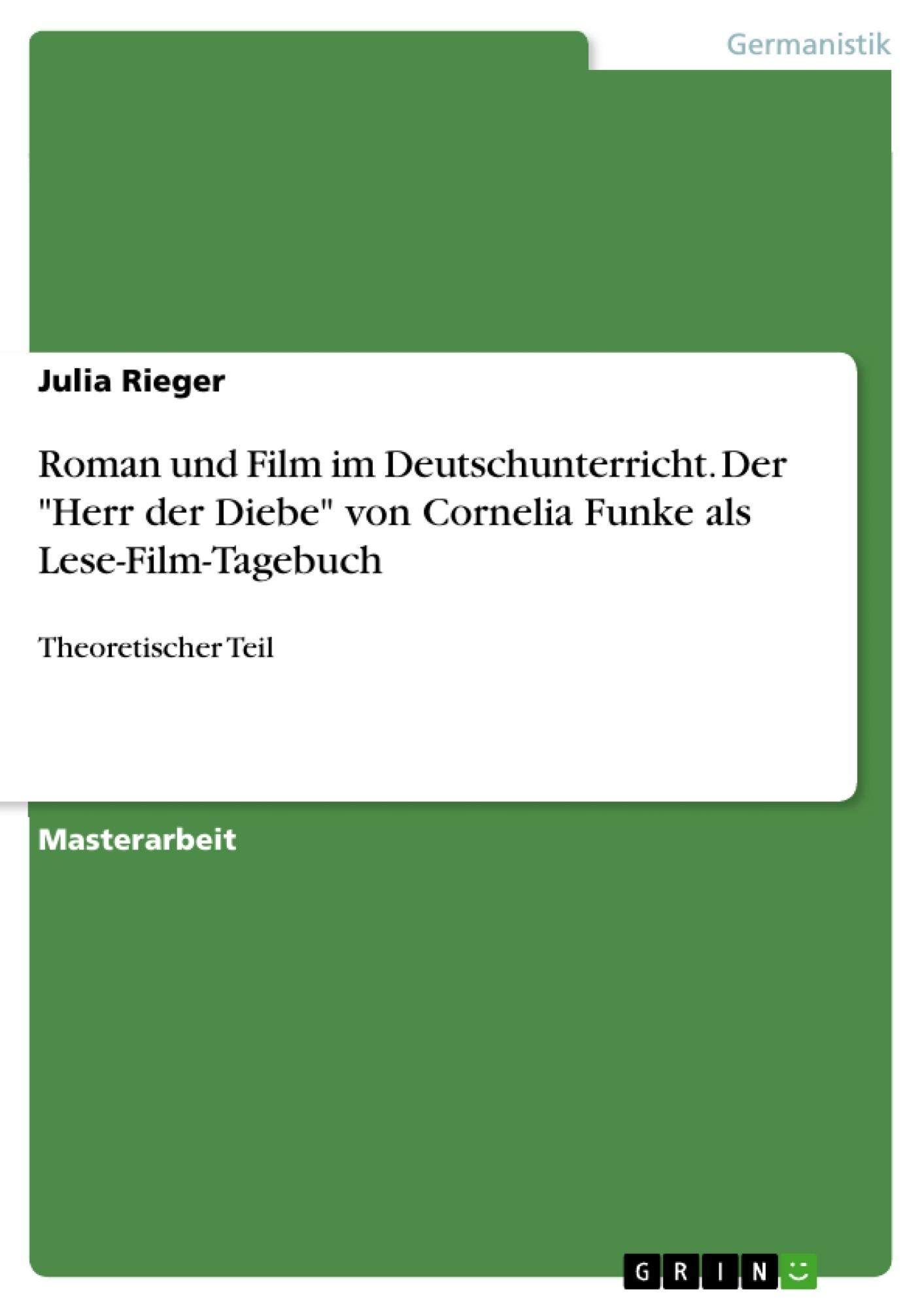 """Titel: Roman und Film im Deutschunterricht. Der """"Herr der Diebe"""" von Cornelia Funke als Lese-Film-Tagebuch"""