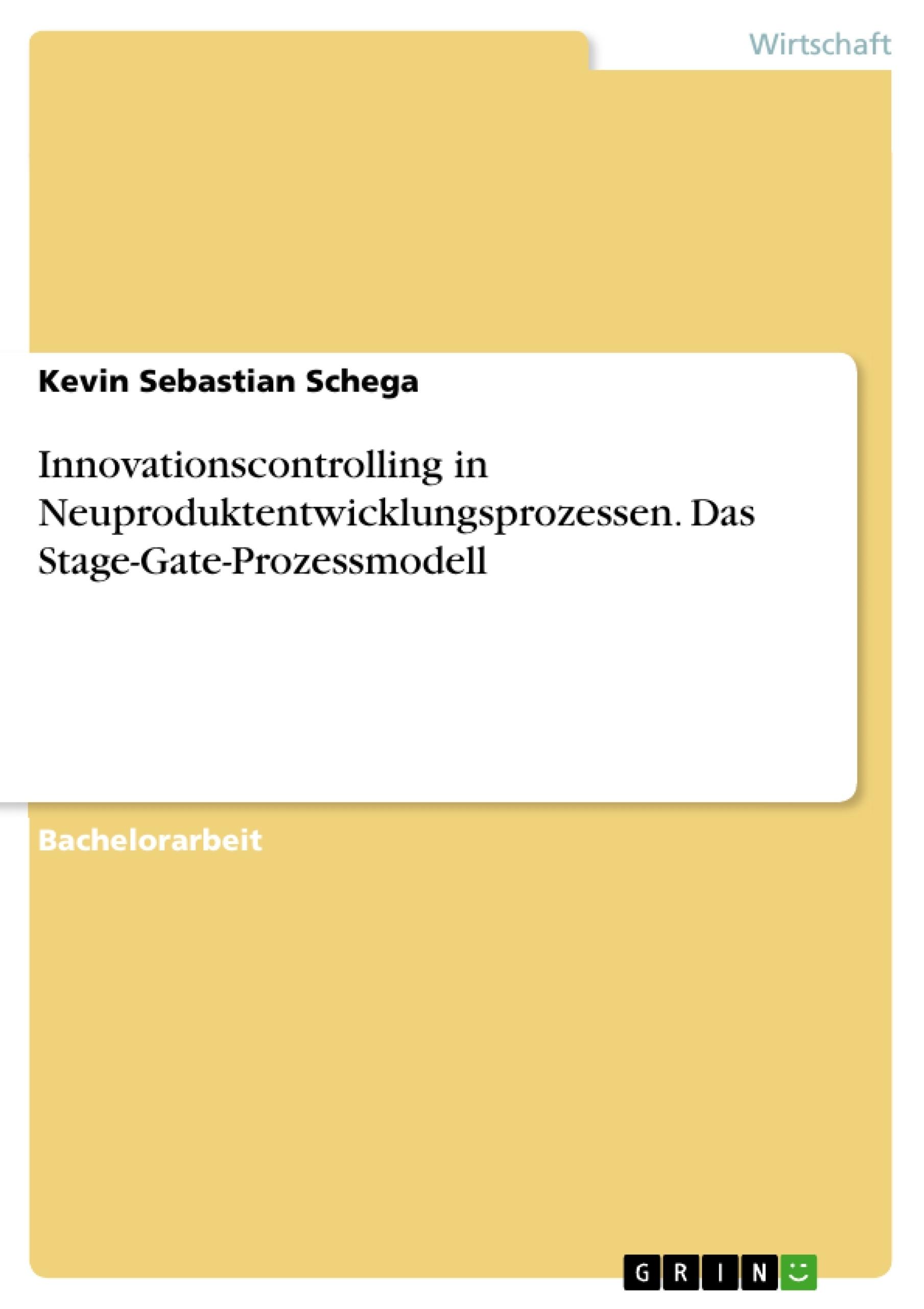 Titel: Innovationscontrolling in Neuproduktentwicklungsprozessen. Das Stage-Gate-Prozessmodell