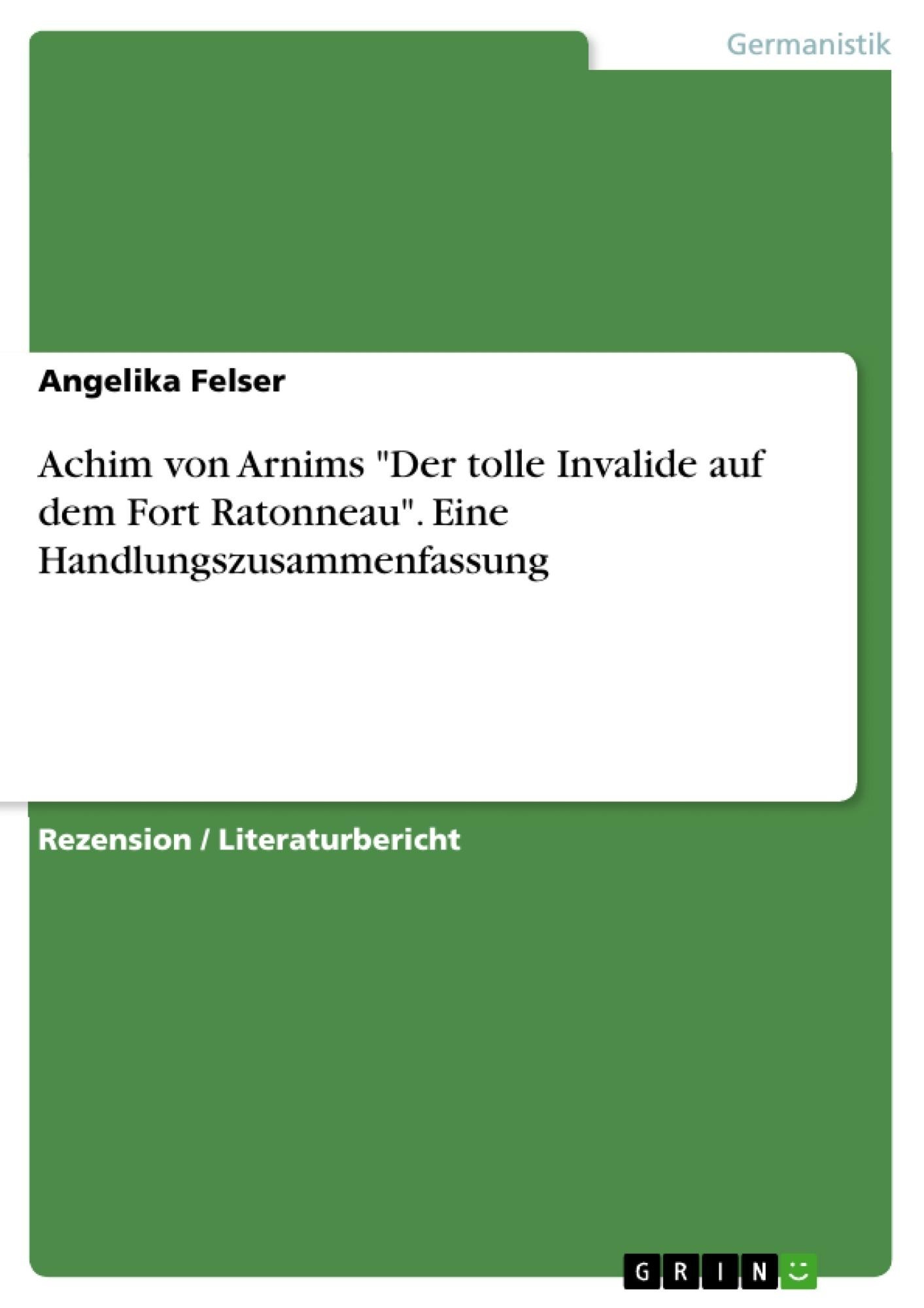 """Titel: Achim von Arnims """"Der tolle Invalide auf dem Fort Ratonneau"""". Eine Handlungszusammenfassung"""