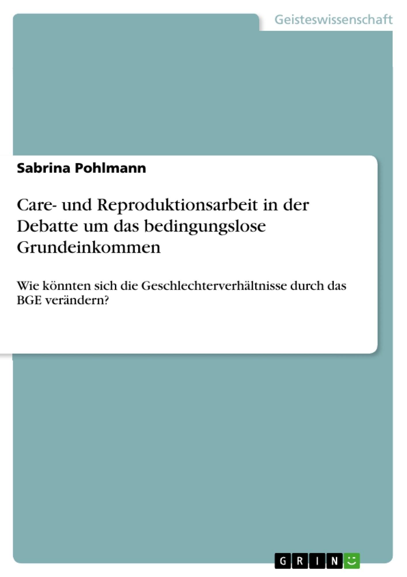 Titel: Care- und Reproduktionsarbeit in der Debatte um das bedingungslose Grundeinkommen