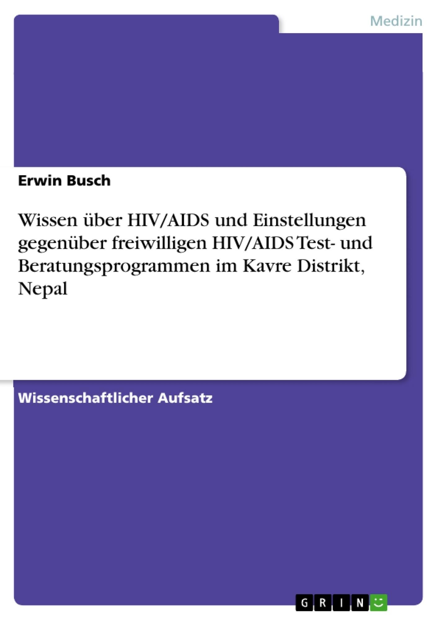Titel: Wissen über HIV/AIDS und Einstellungen gegenüber freiwilligen HIV/AIDS Test- und Beratungsprogrammen im Kavre Distrikt, Nepal
