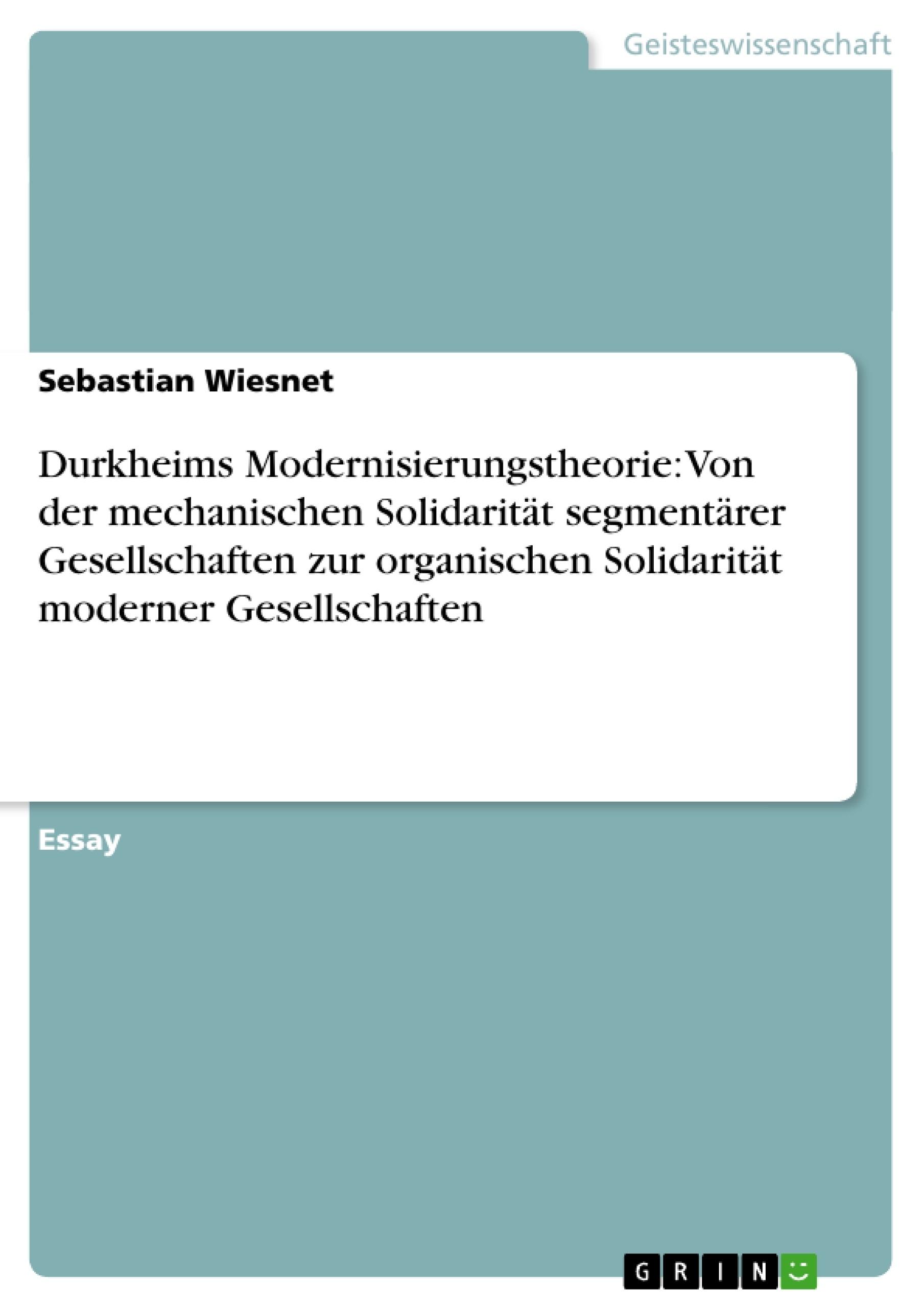 Titel: Durkheims Modernisierungstheorie: Von der mechanischen Solidarität segmentärer Gesellschaften zur organischen Solidarität moderner Gesellschaften