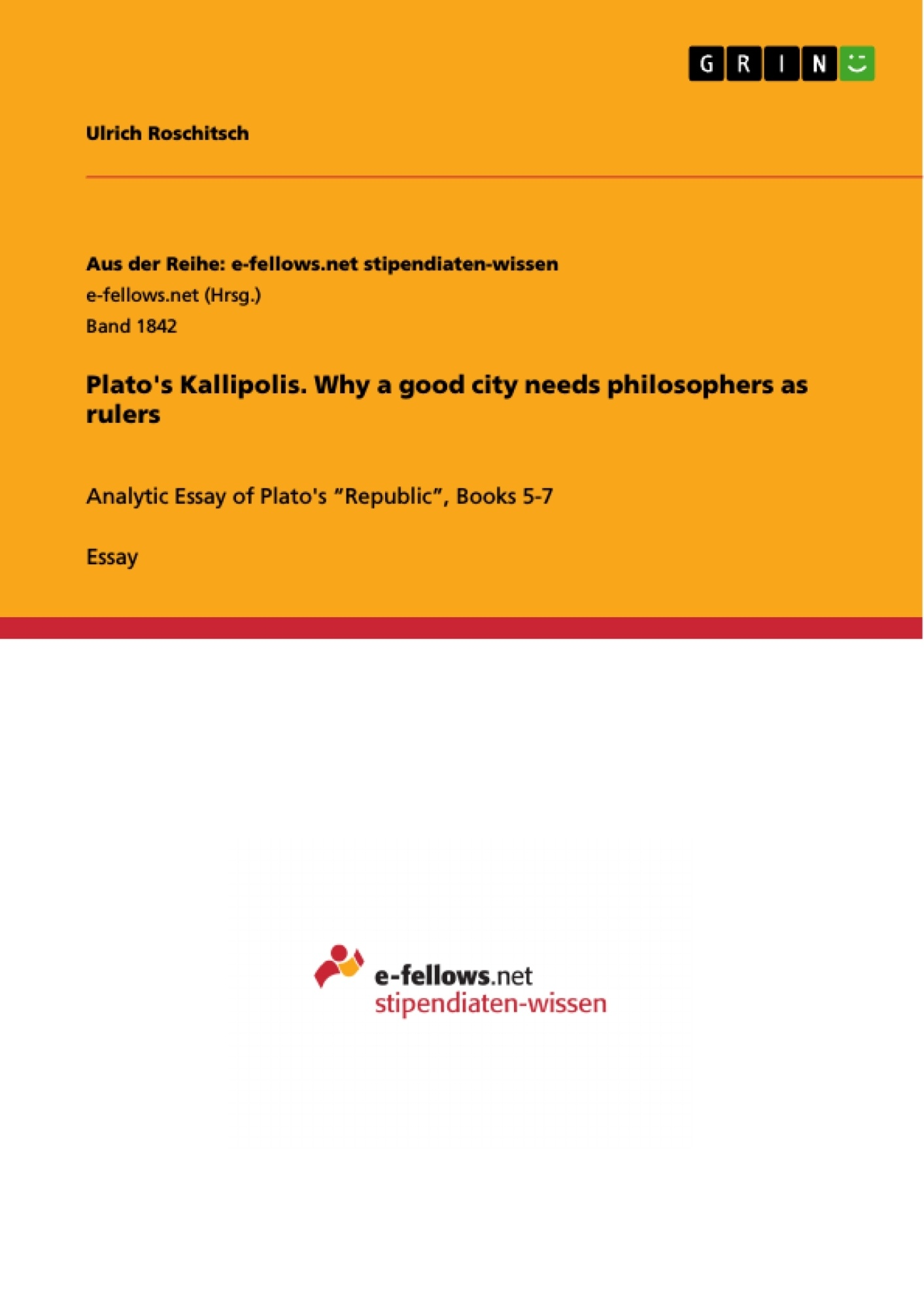 Titel: Plato's Kallipolis. Why a good city needs philosophers as rulers