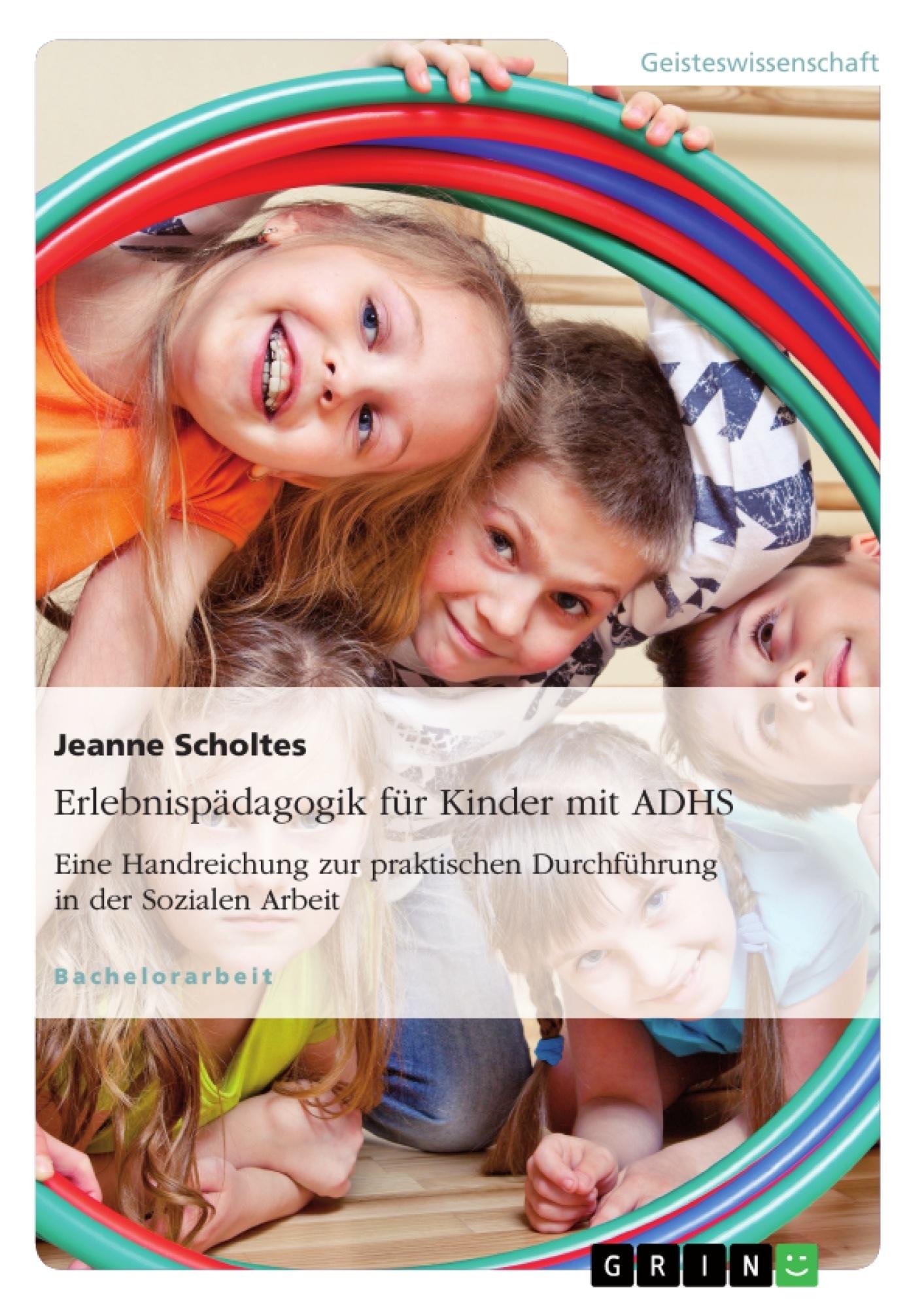 Titel: Erlebnispädagogik für Kinder mit ADHS. Eine Handreichung zur praktischen Durchführung in der Sozialen Arbeit