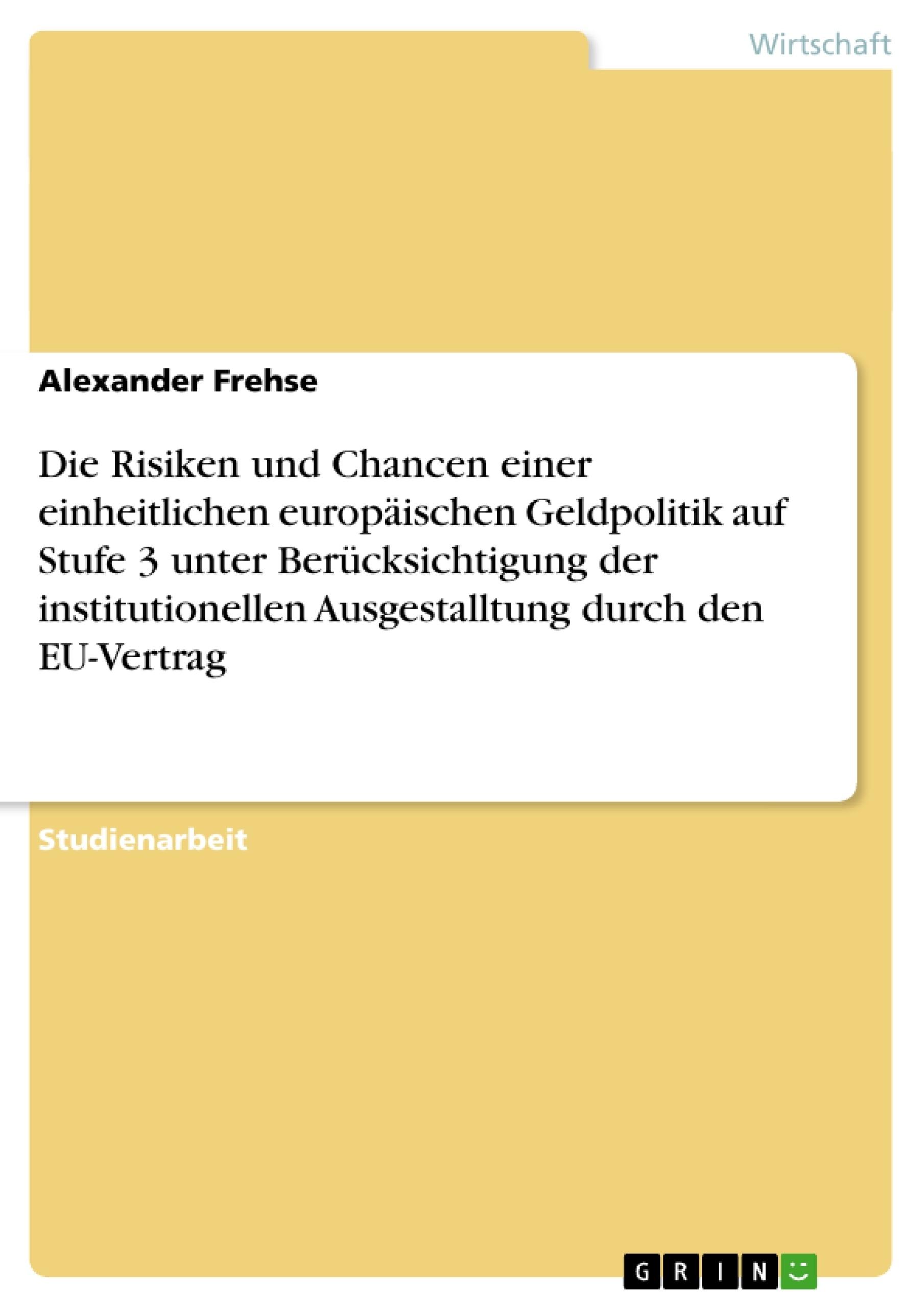 Titel: Die Risiken und Chancen einer einheitlichen europäischen Geldpolitik auf Stufe 3 unter Berücksichtigung der institutionellen Ausgestalltung durch den EU-Vertrag