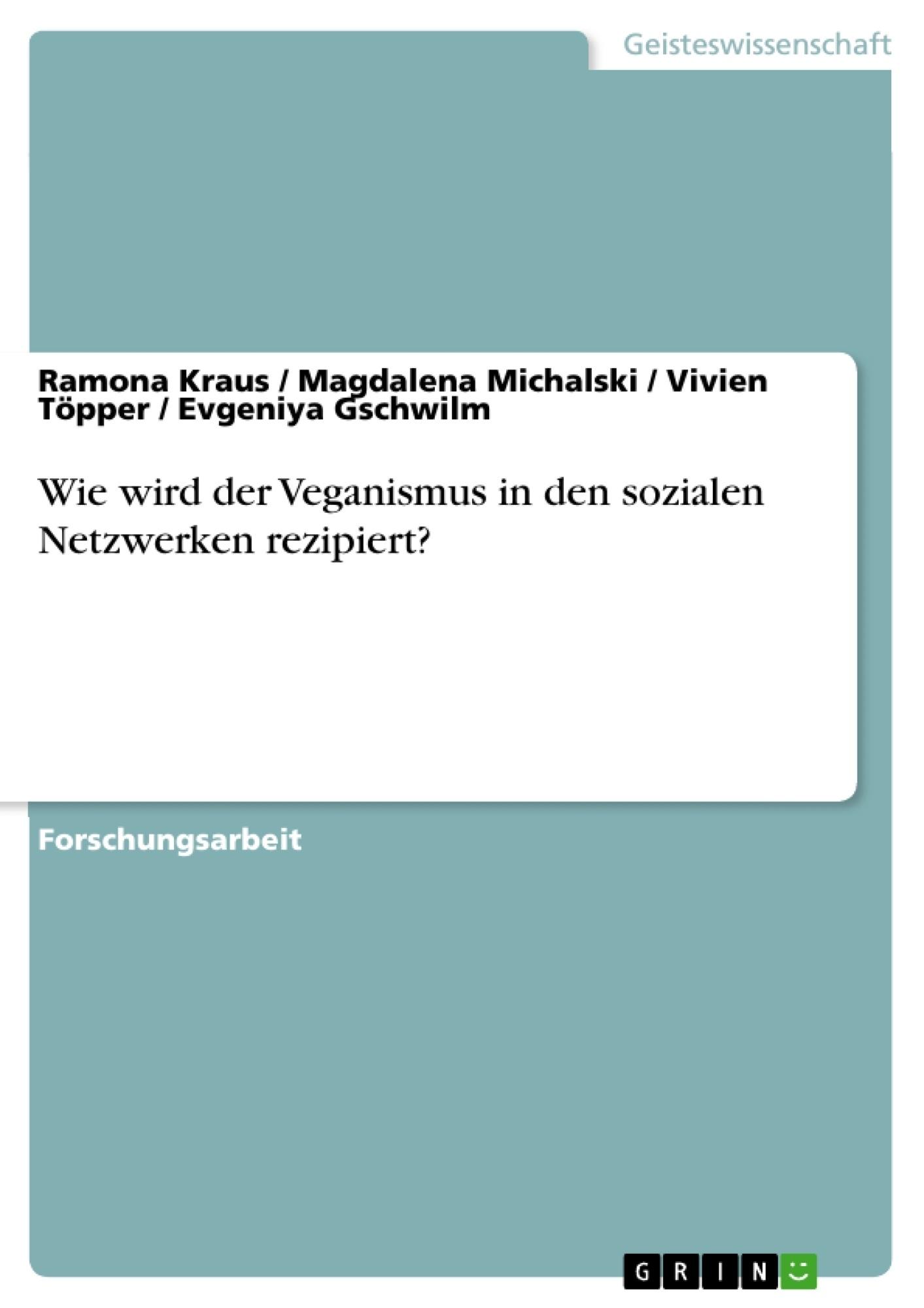 Titel: Wie wird der Veganismus in den sozialen Netzwerken rezipiert?
