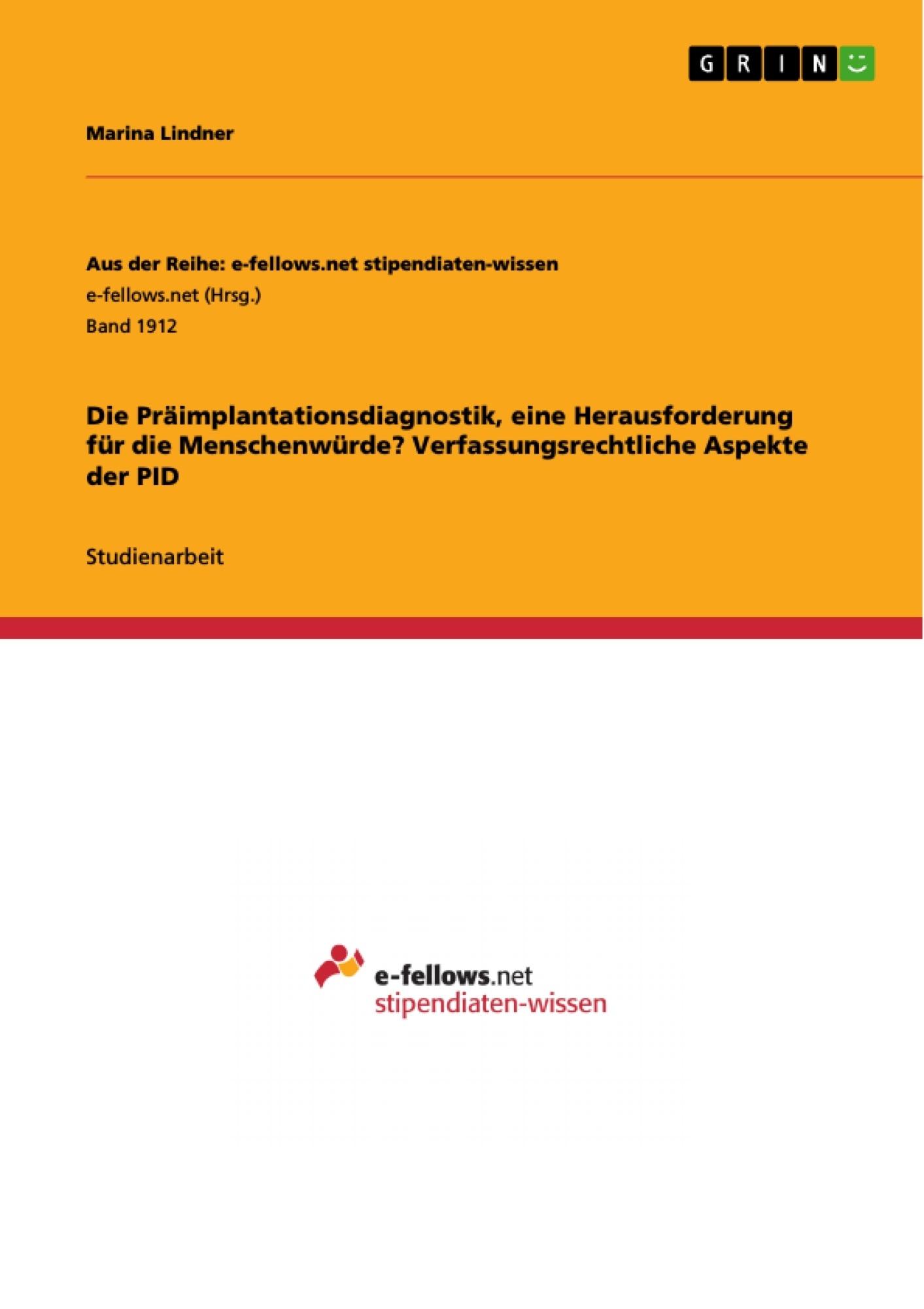 Titel: Die Präimplantationsdiagnostik, eine Herausforderung für die Menschenwürde? Verfassungsrechtliche Aspekte der PID