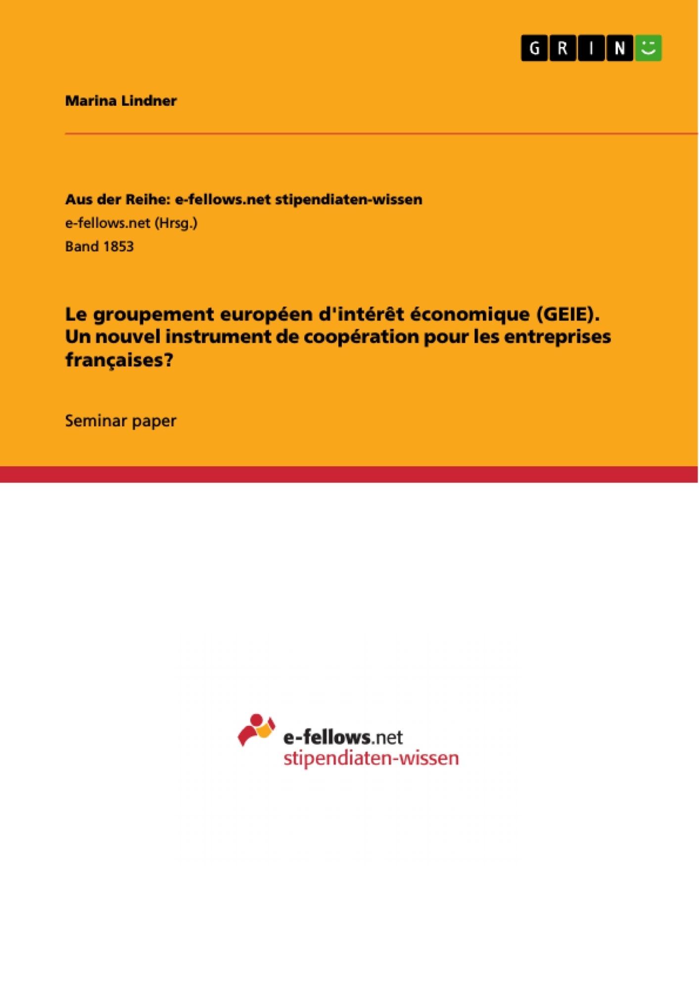 Titre: Le groupement européen d'intérêt économique (GEIE). Un nouvel instrument de coopération pour les entreprises françaises?