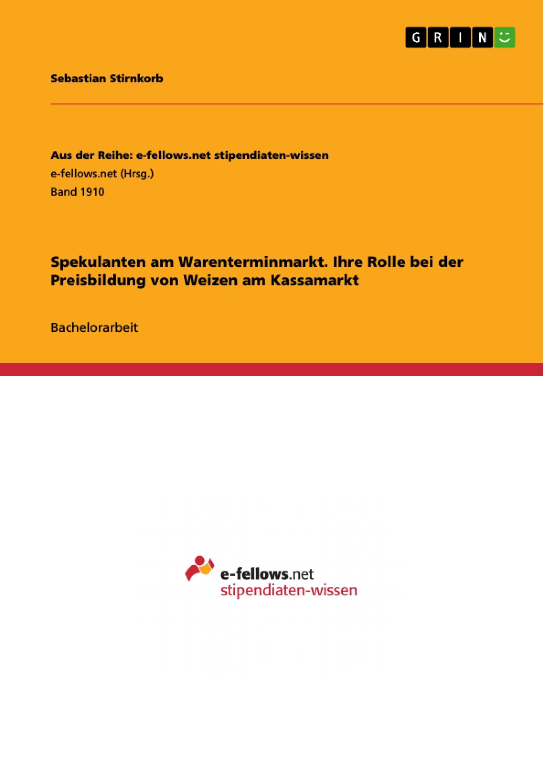 Titel: Spekulanten am Warenterminmarkt. Ihre Rolle bei der Preisbildung von Weizen am Kassamarkt