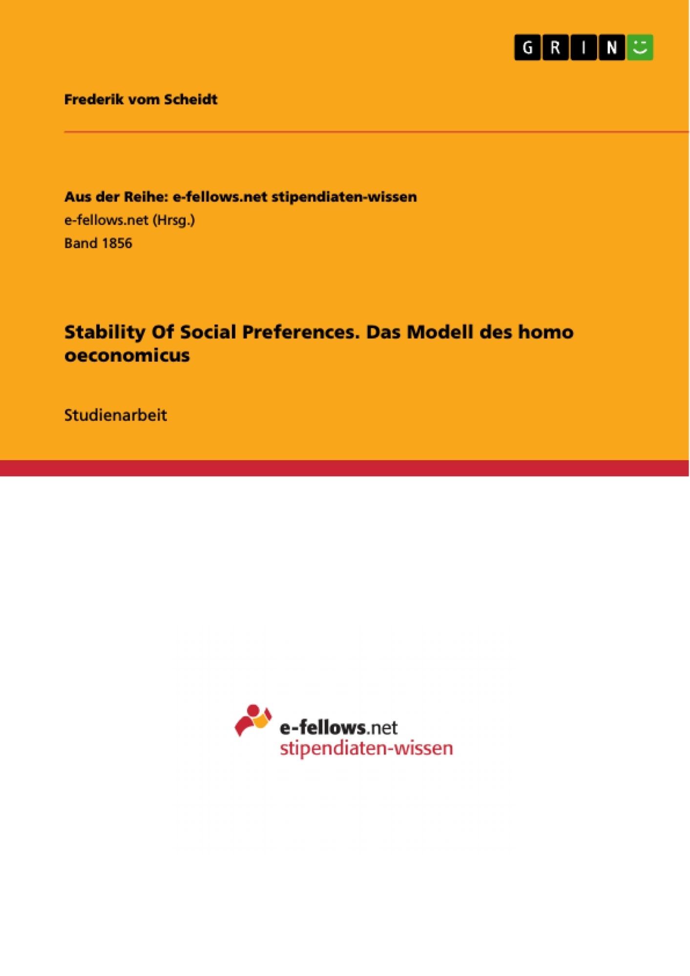 Titel: Stability Of Social Preferences. Das Modell des homo oeconomicus