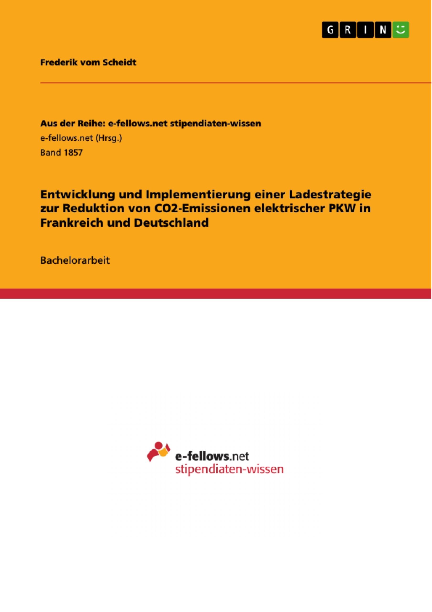 Titel: Entwicklung und Implementierung einer Ladestrategie zur Reduktion von CO2-Emissionen elektrischer PKW in Frankreich und Deutschland