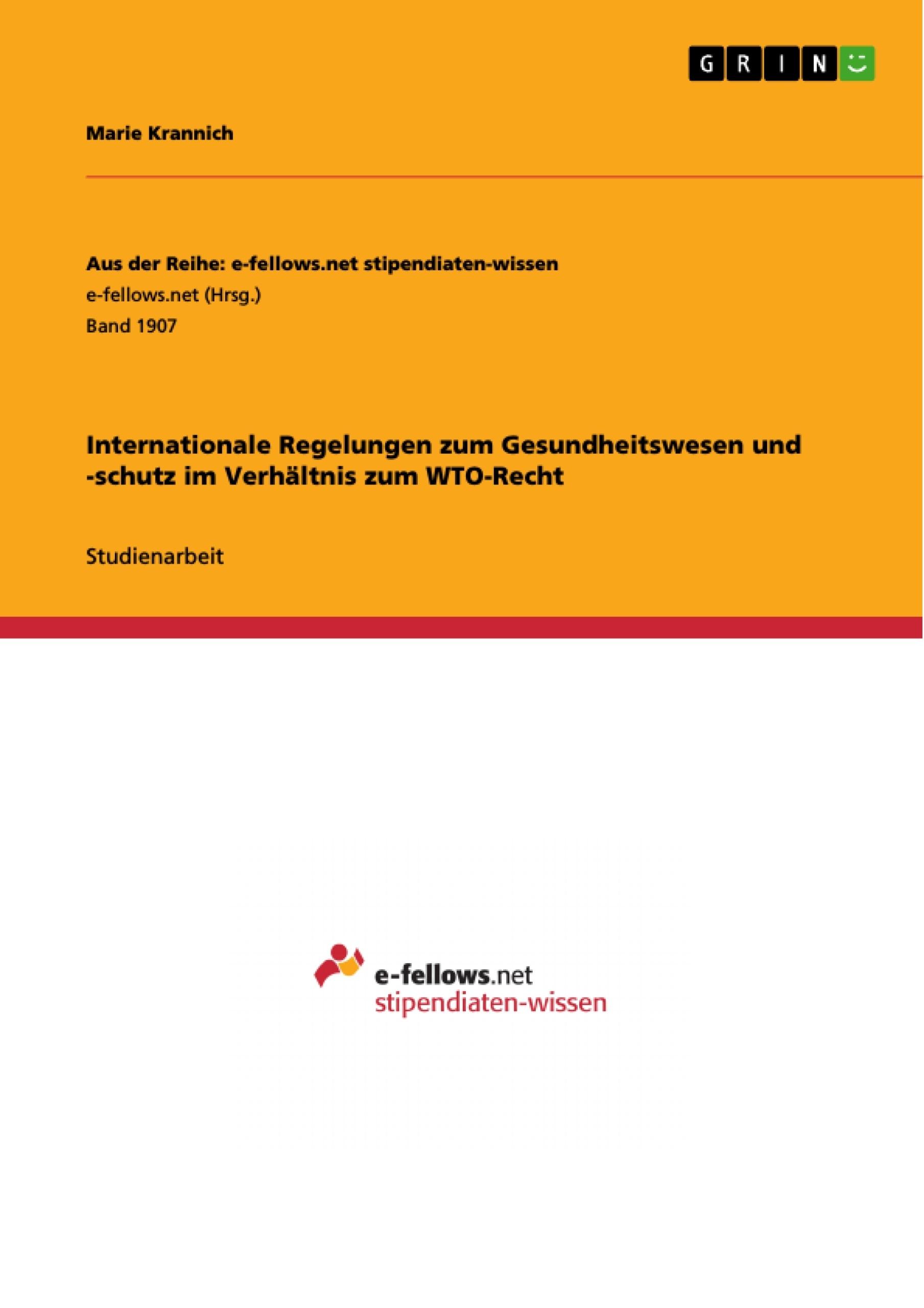 Titel: Internationale Regelungen zum Gesundheitswesen und -schutz im Verhältnis zum WTO-Recht