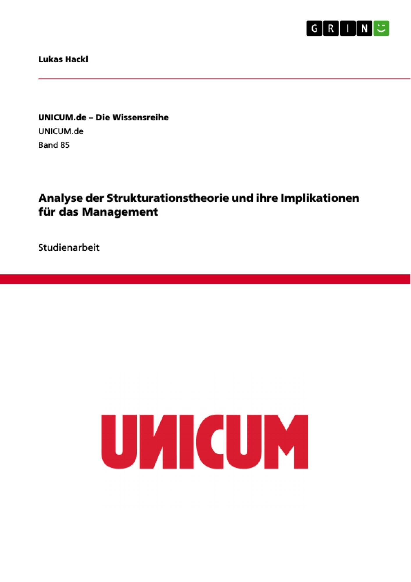 Titel: Analyse der Strukturationstheorie und ihre Implikationen für das Management