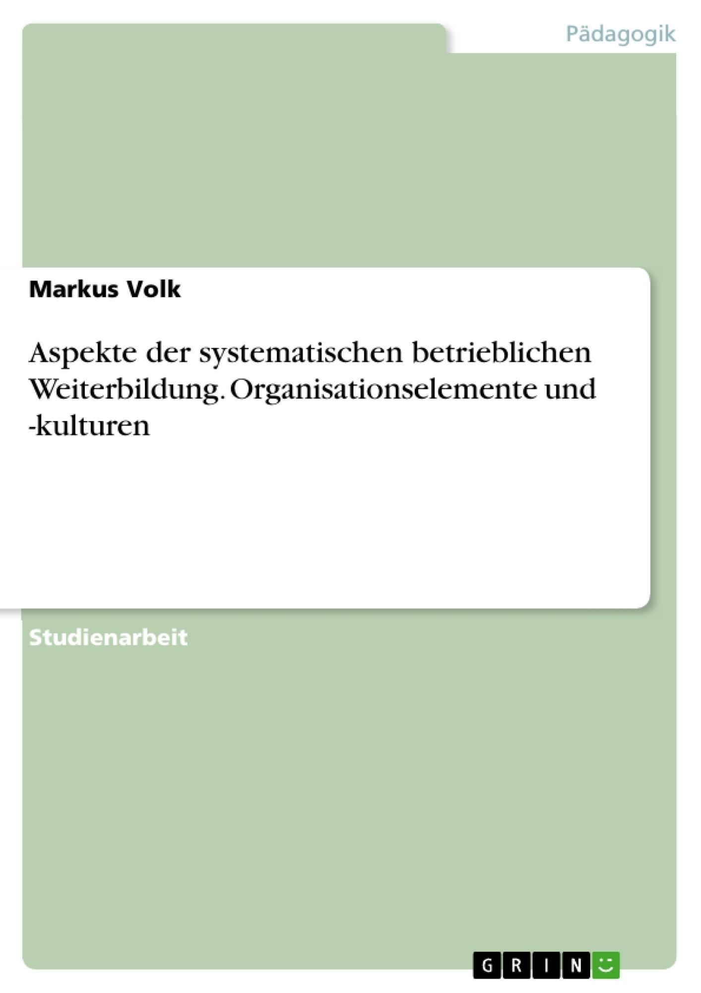 Titel: Aspekte der systematischen betrieblichen Weiterbildung. Organisationselemente und -kulturen