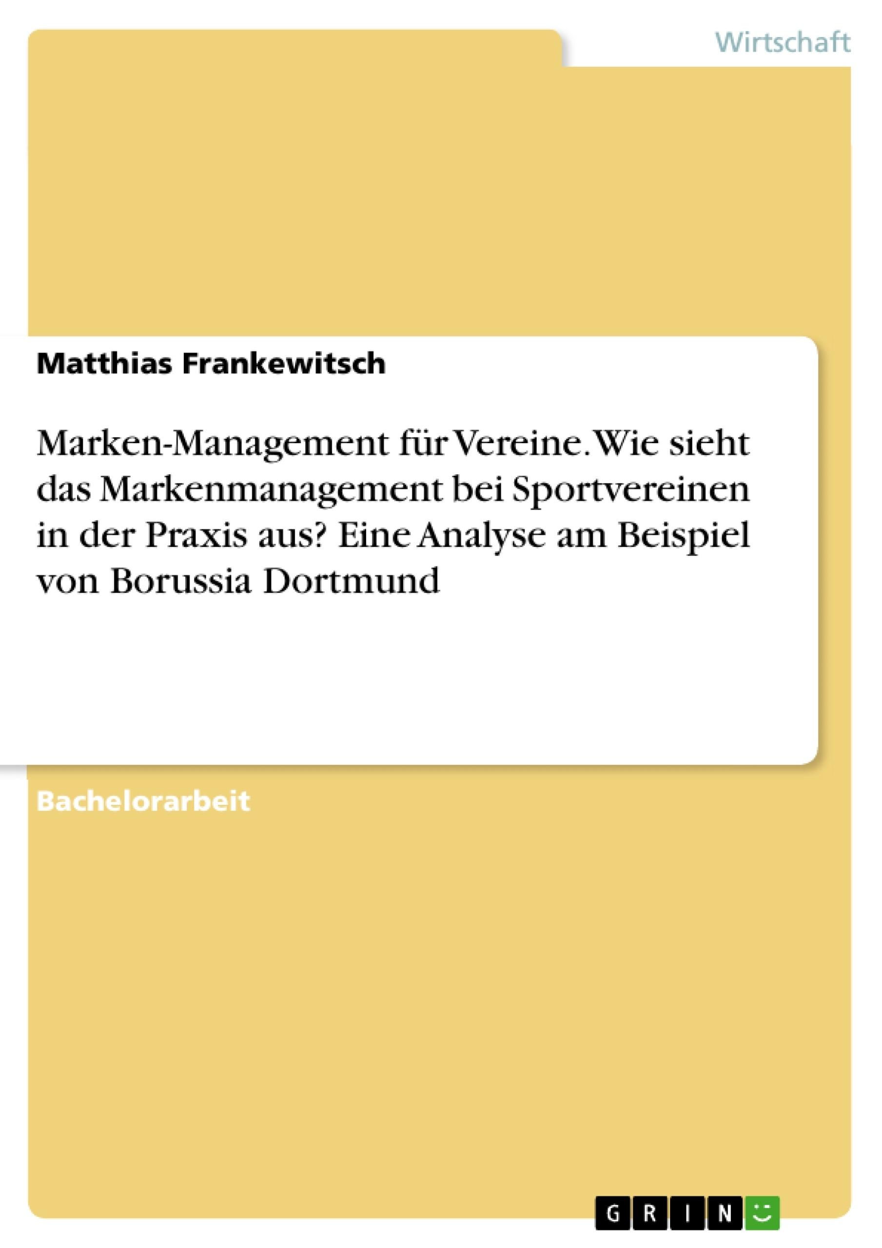 Titel: Marken-Management für Vereine. Wie sieht das Markenmanagement bei Sportvereinen in der Praxis aus? Eine Analyse am Beispiel von Borussia Dortmund