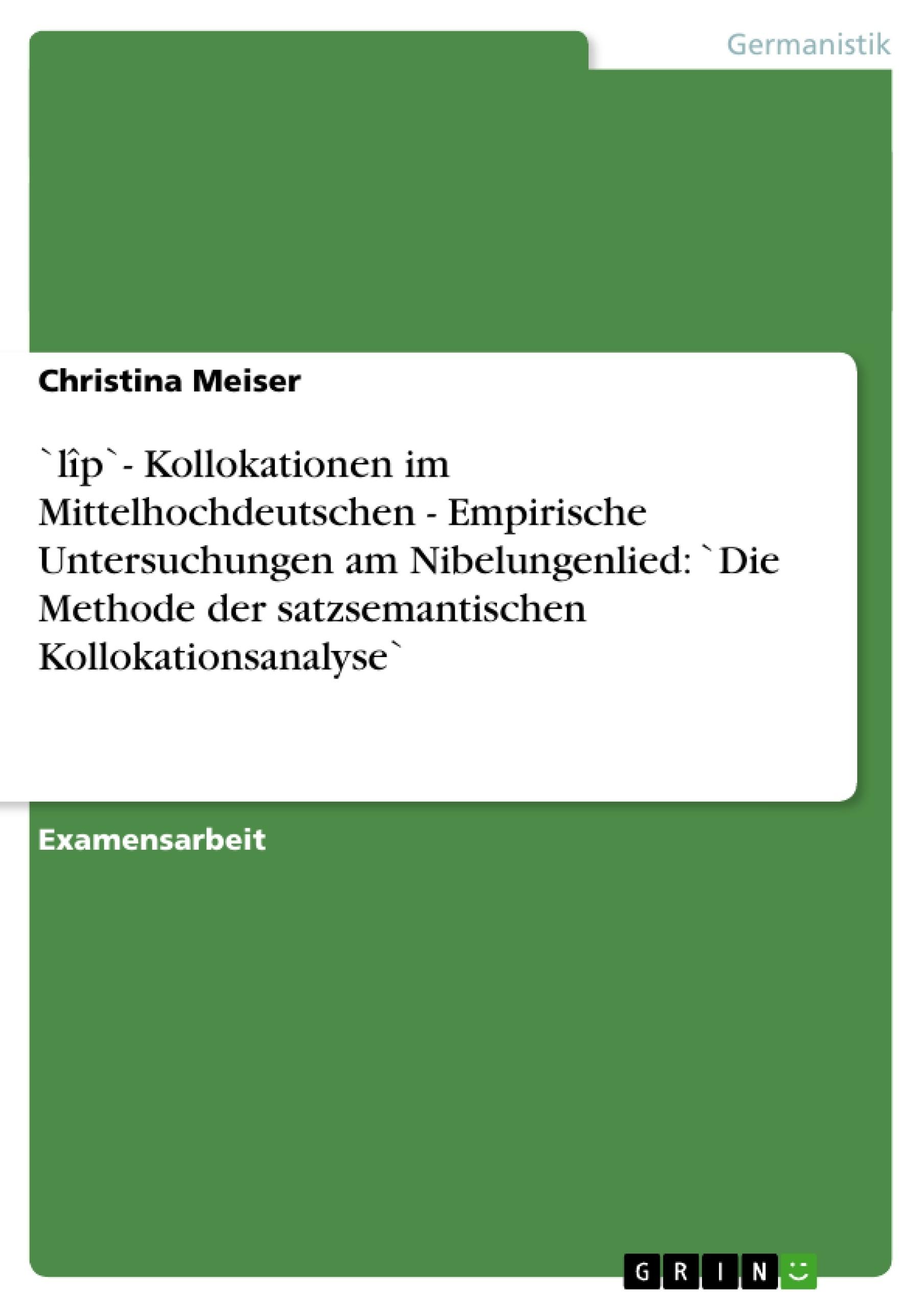 Titel: `lîp`- Kollokationen im Mittelhochdeutschen - Empirische Untersuchungen am Nibelungenlied: `Die Methode der satzsemantischen Kollokationsanalyse`