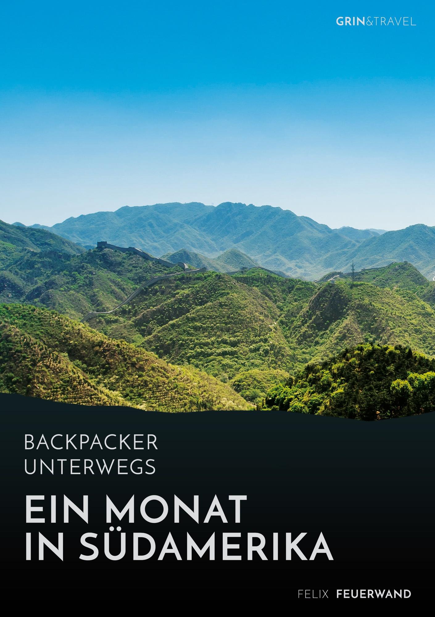 Titel: Backpacker unterwegs. Ein Monat in Südamerika