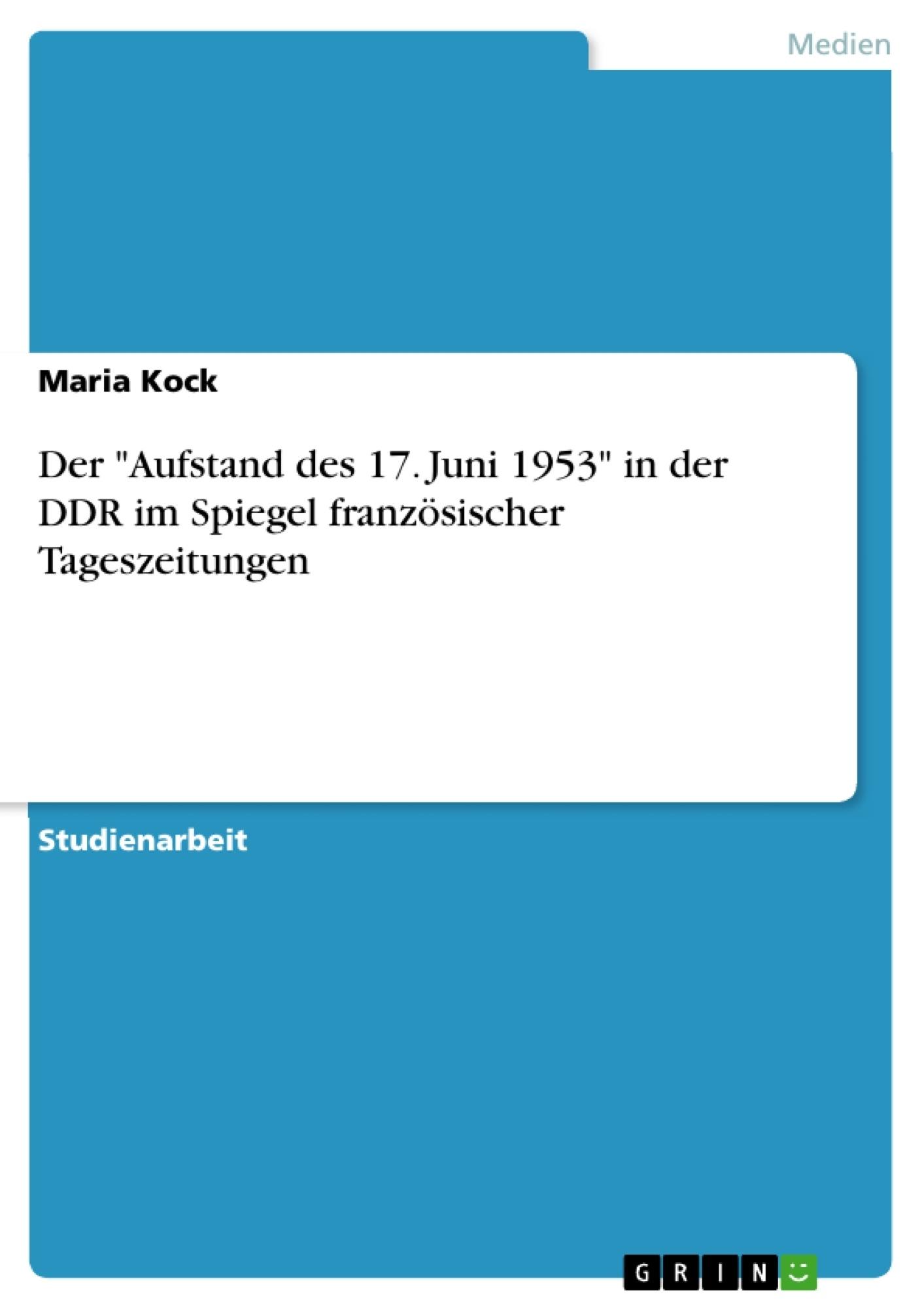 """Titel: Der """"Aufstand des 17. Juni 1953"""" in der DDR im Spiegel französischer Tageszeitungen"""