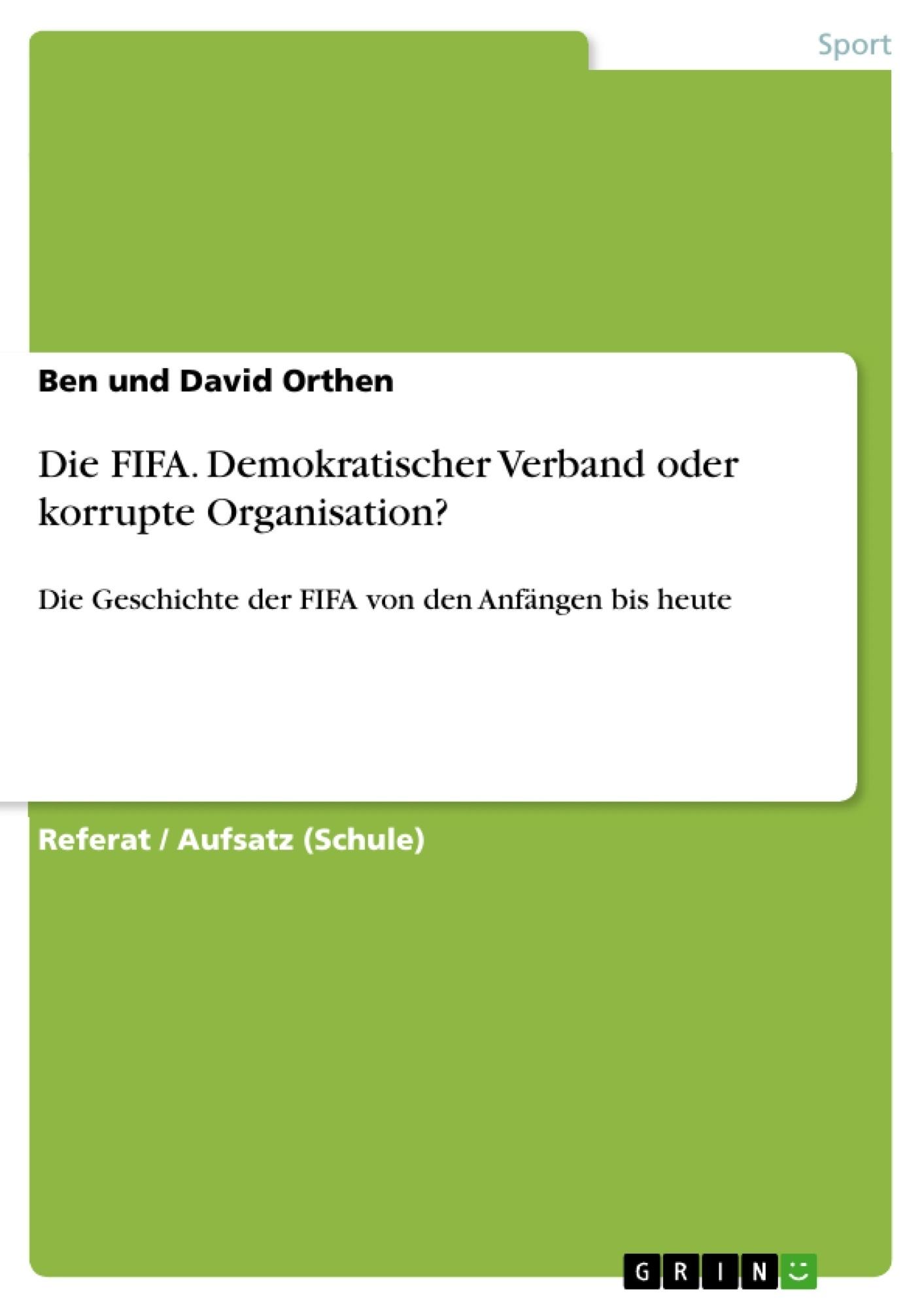 Titel: Die FIFA. Demokratischer Verband oder korrupte Organisation?