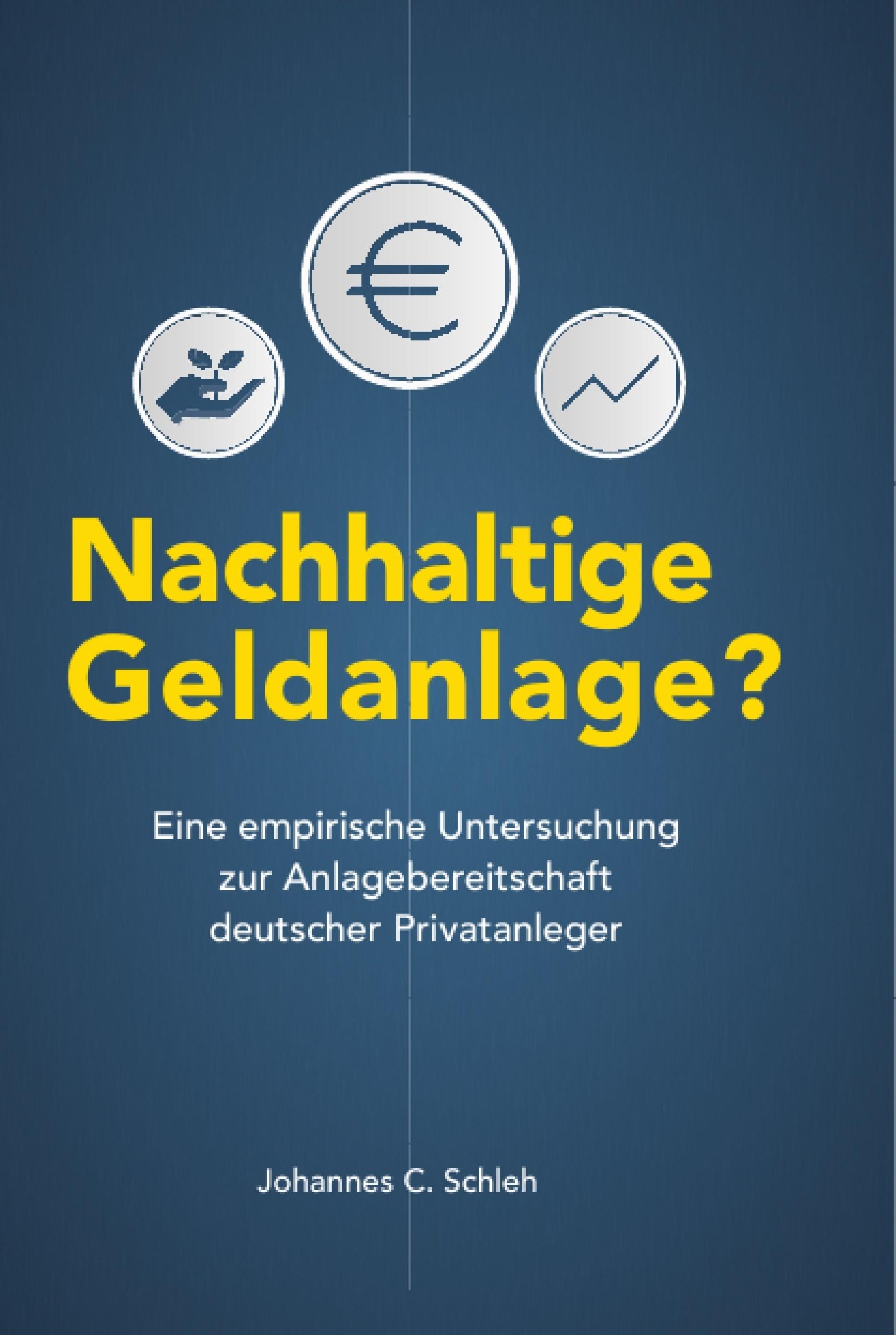 Titel: Nachhaltige Geldanlage? Eine empirische Untersuchung zur Anlagebereitschaft deutscher Privatanleger