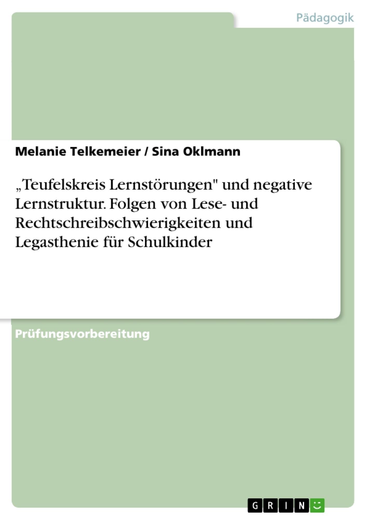 """Titel: """"Teufelskreis Lernstörungen"""" und negative Lernstruktur. Folgen von Lese- und Rechtschreibschwierigkeiten und Legasthenie für Schulkinder"""