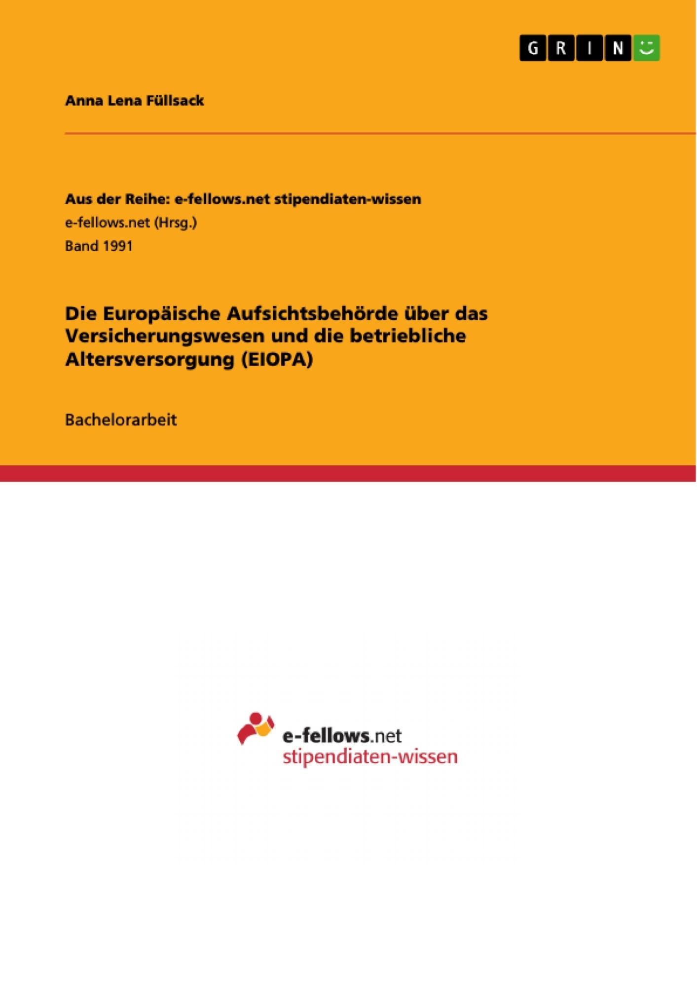 Titel: Die Europäische Aufsichtsbehörde über das Versicherungswesen und die betriebliche Altersversorgung (EIOPA)