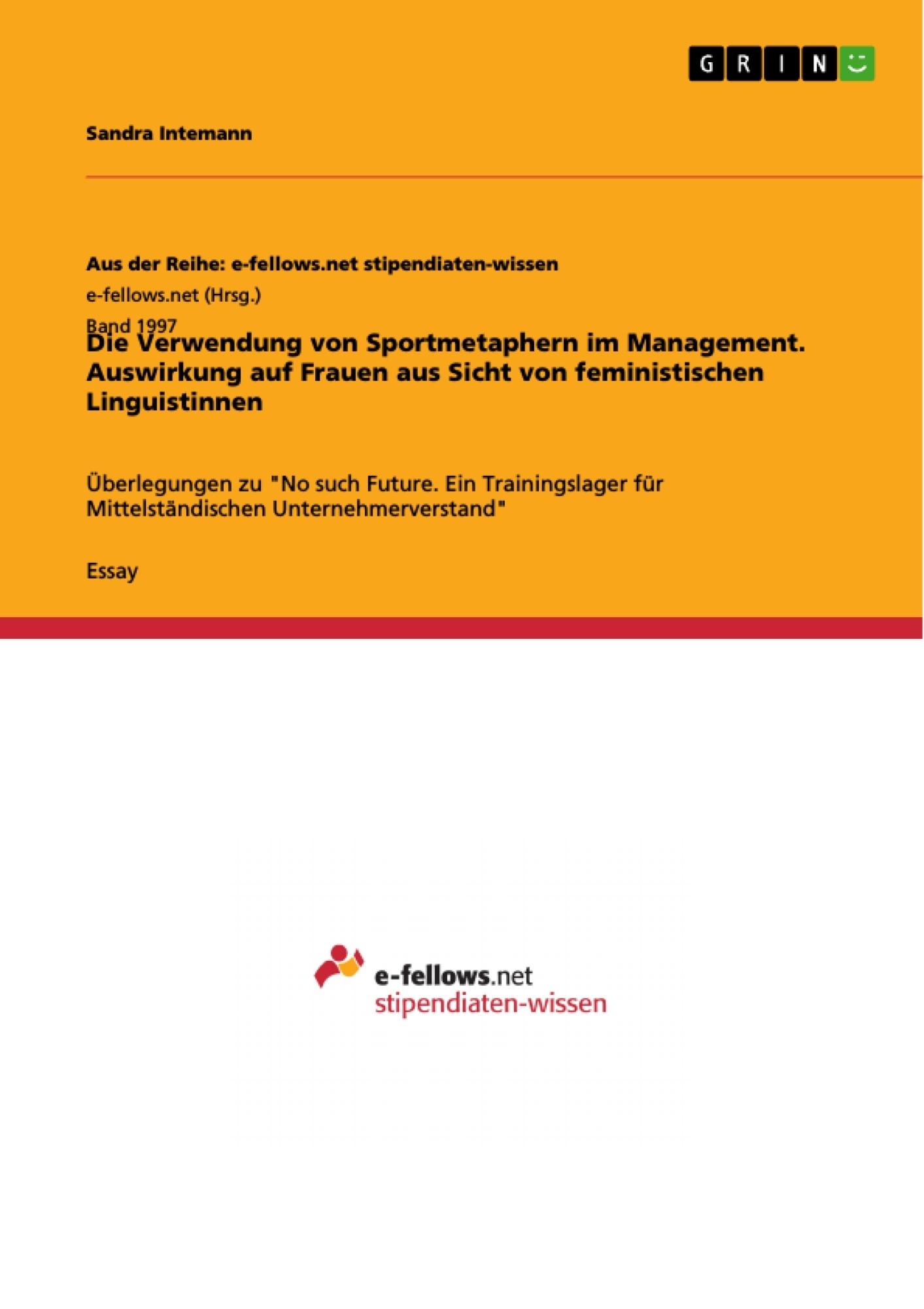 Titel: Die Verwendung von Sportmetaphern im Management. Auswirkung auf Frauen aus Sicht von feministischen Linguistinnen