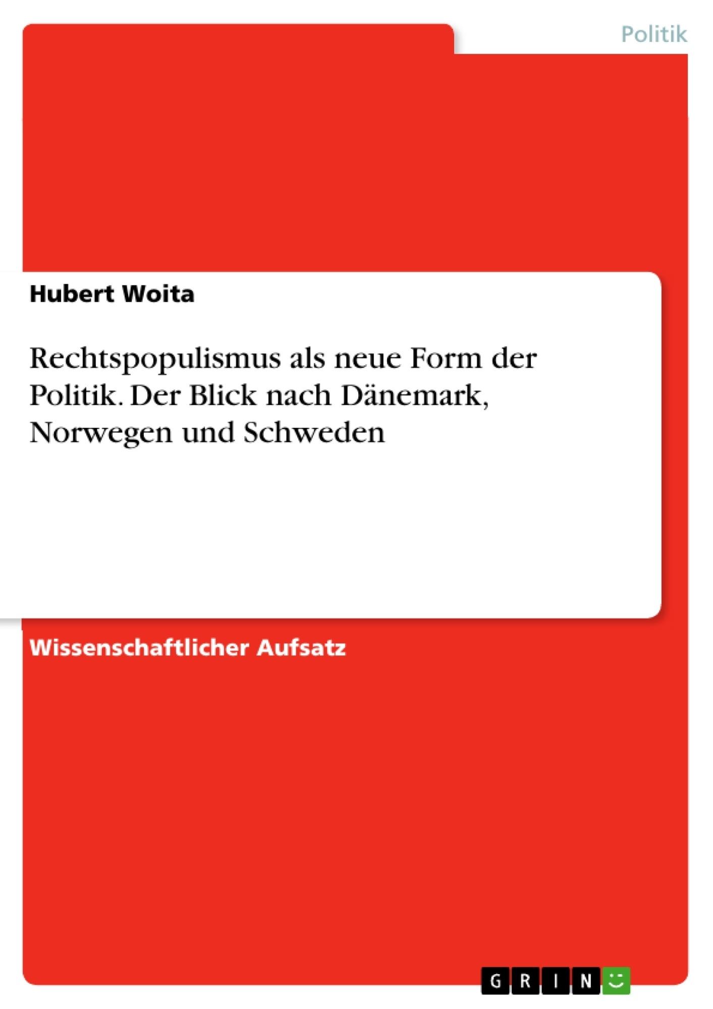 Titel: Rechtspopulismus als neue Form der Politik. Der Blick nach Dänemark, Norwegen und Schweden