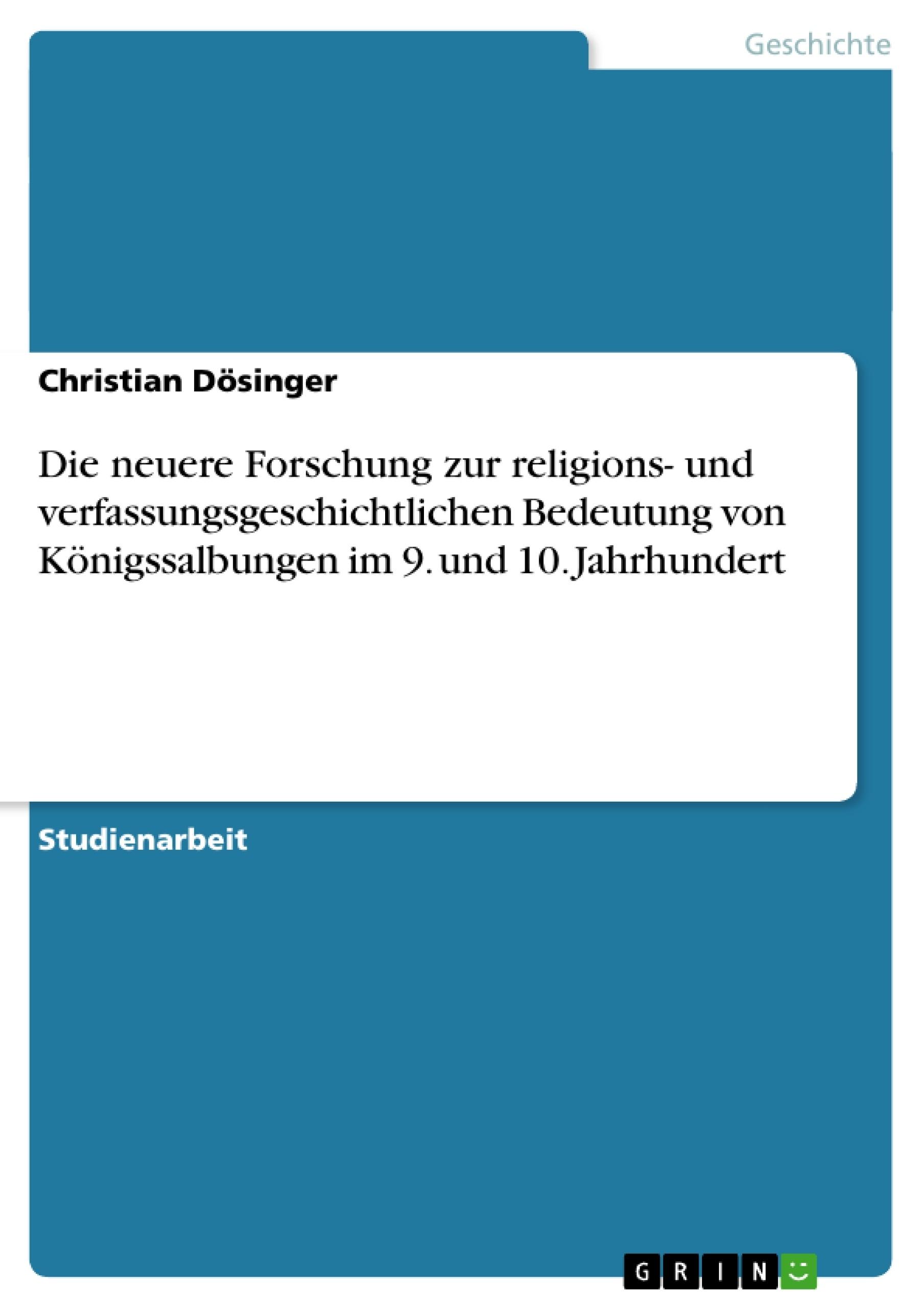 Titel: Die neuere Forschung zur religions- und verfassungsgeschichtlichen Bedeutung von Königssalbungen im 9. und 10. Jahrhundert