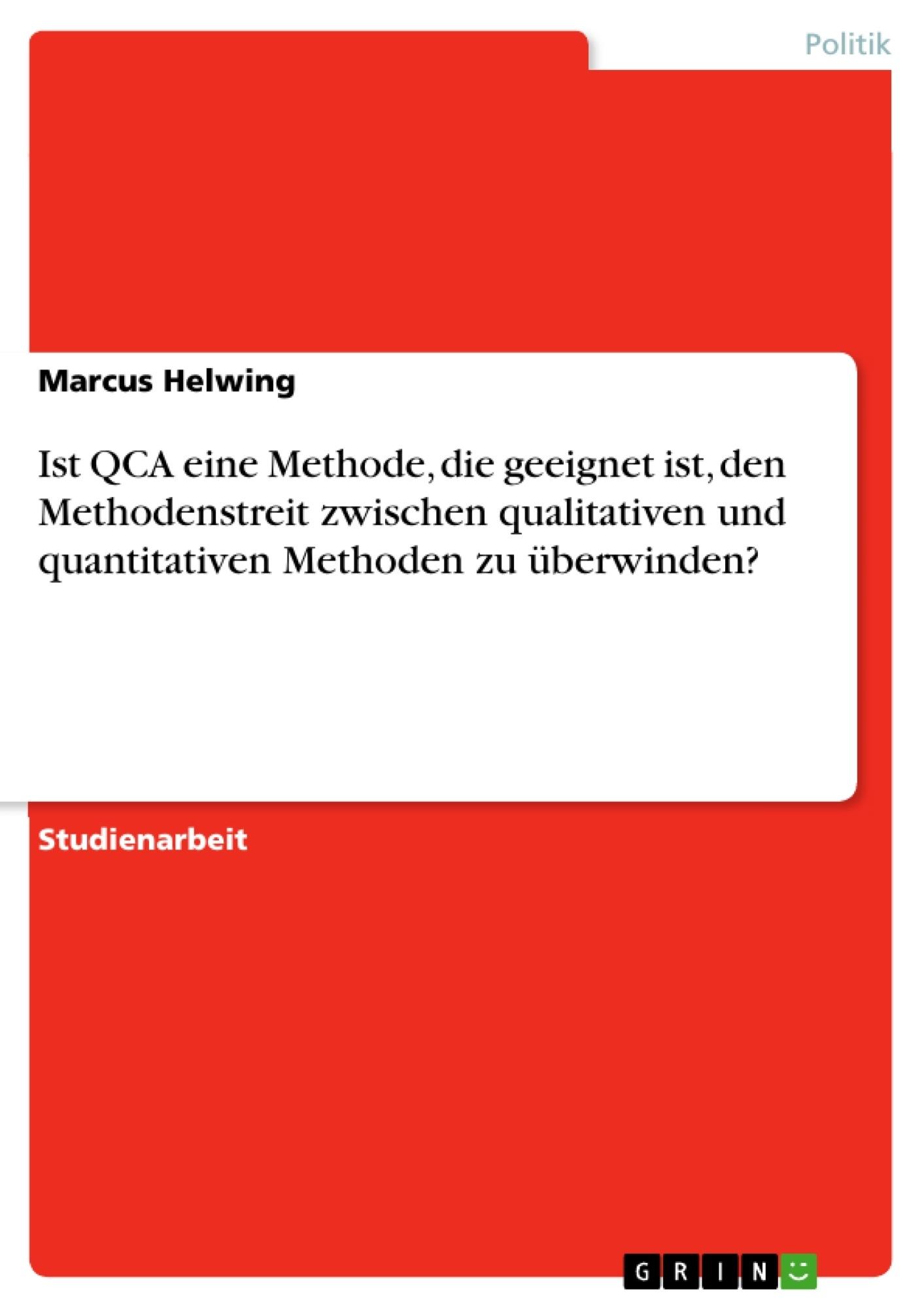 Titel: Ist QCA eine Methode, die geeignet ist, den Methodenstreit zwischen qualitativen und quantitativen Methoden zu überwinden?