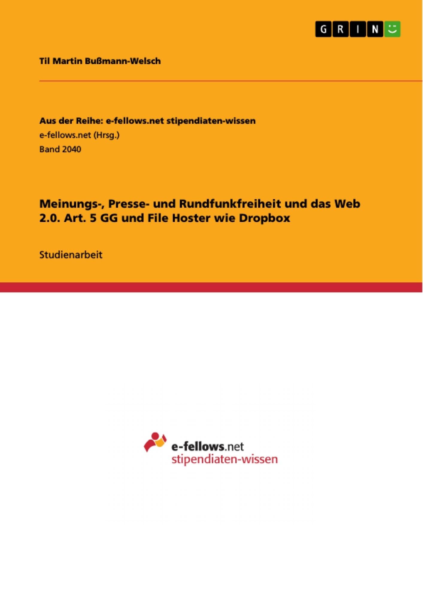 Titel: Meinungs-, Presse- und Rundfunkfreiheit und das Web 2.0. Art. 5 GG und File Hoster wie Dropbox
