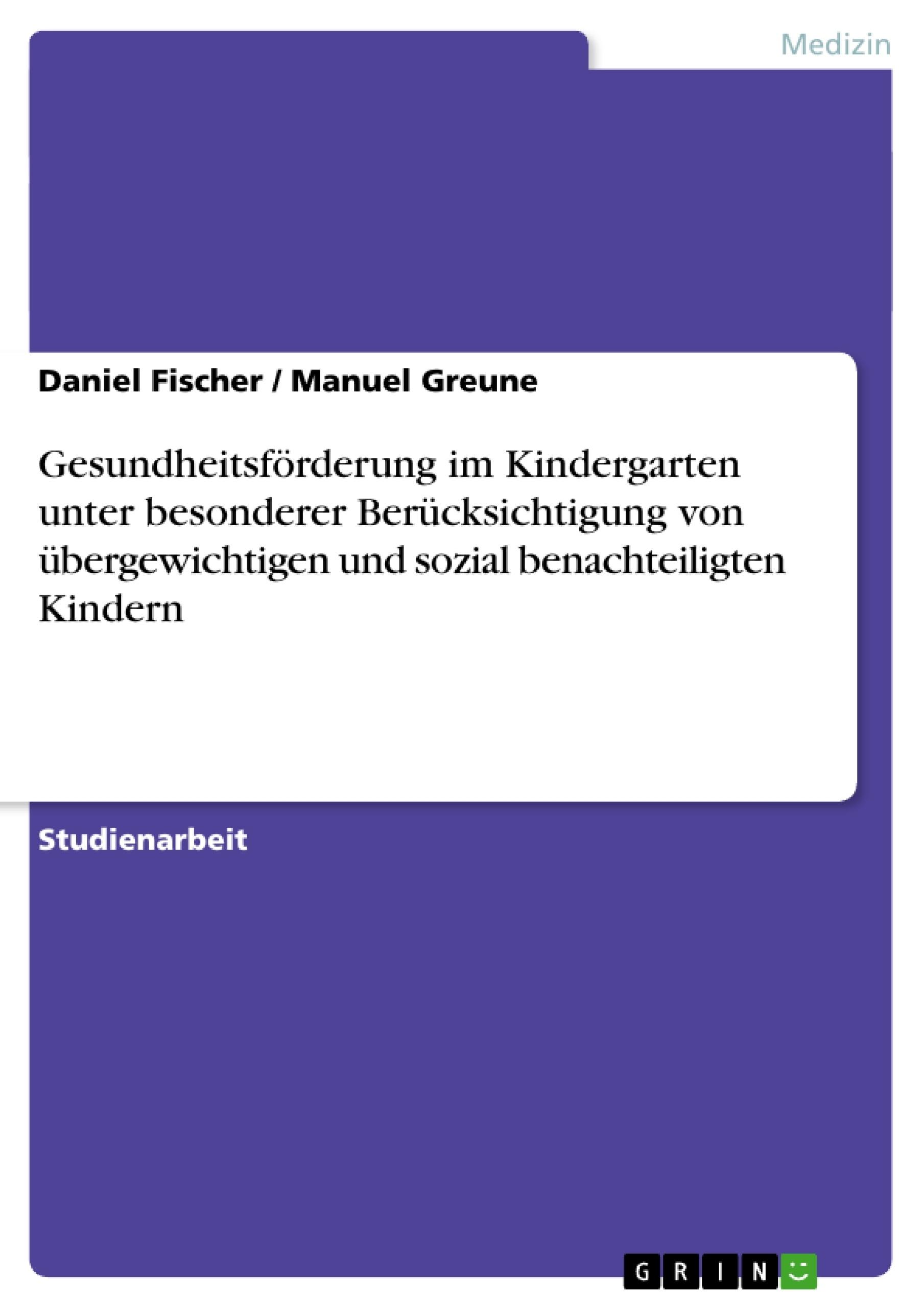 Titel: Gesundheitsförderung im Kindergarten unter besonderer Berücksichtigung von übergewichtigen und sozial benachteiligten Kindern