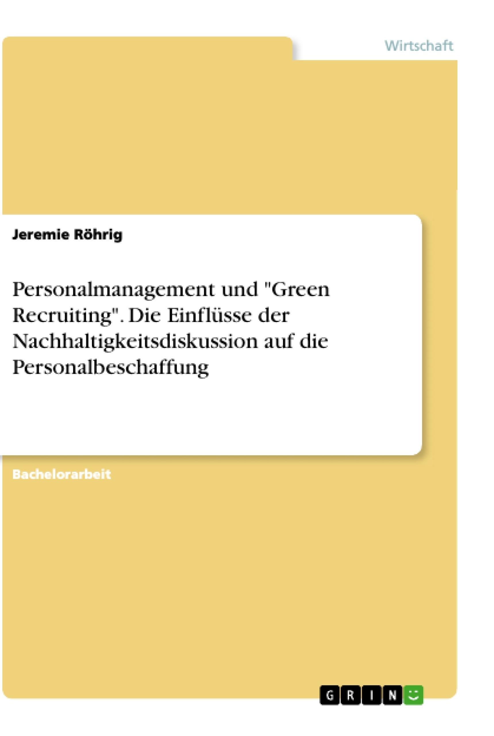 """Titel: Personalmanagement und """"Green Recruiting"""". Die Einflüsse der Nachhaltigkeitsdiskussion auf die Personalbeschaffung"""