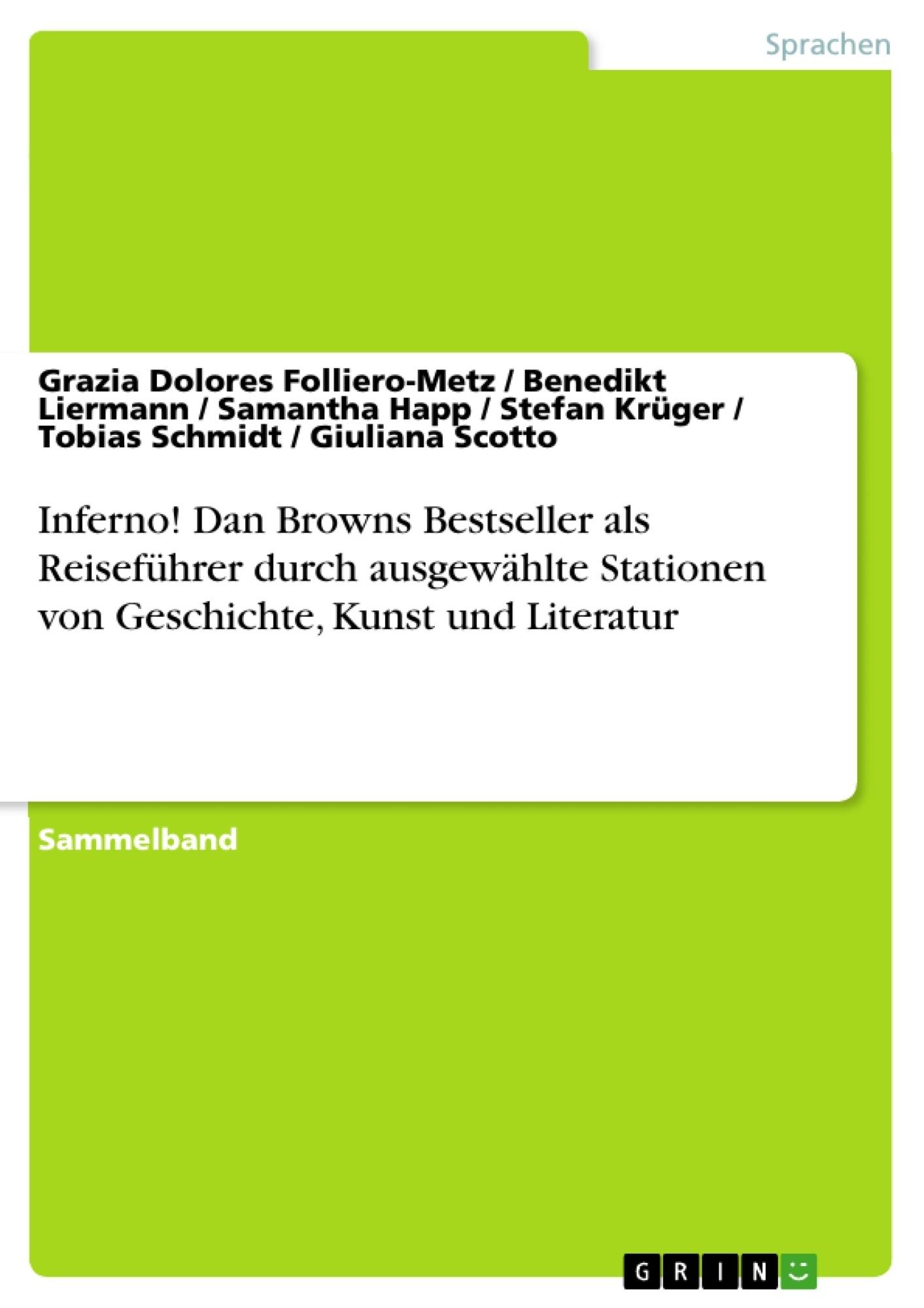 Titel: Inferno! Dan Browns Bestseller als Reiseführer durch ausgewählte Stationen von Geschichte, Kunst und Literatur