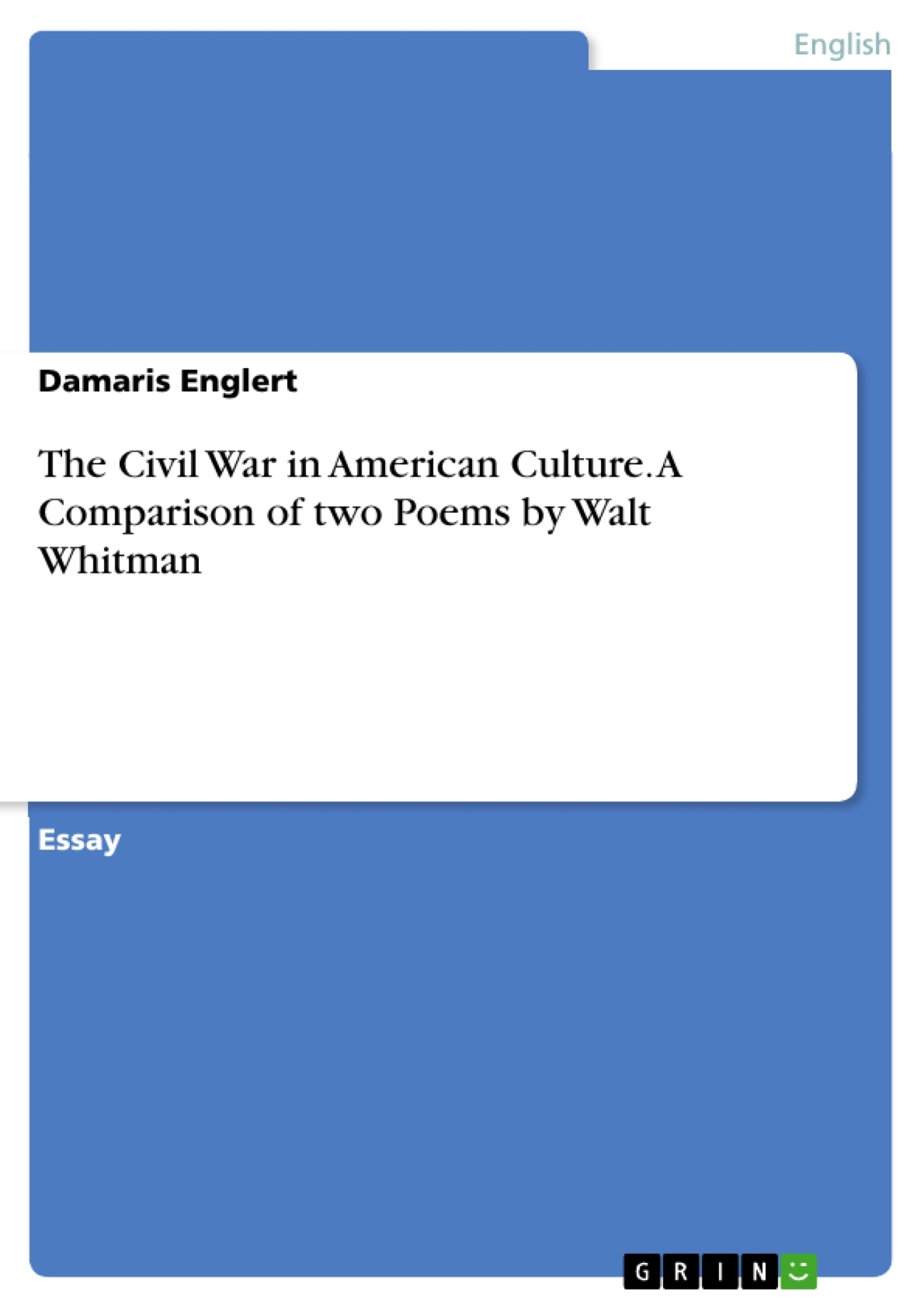 Title: The Civil War in American Culture. A Comparison of two Poems by Walt Whitman