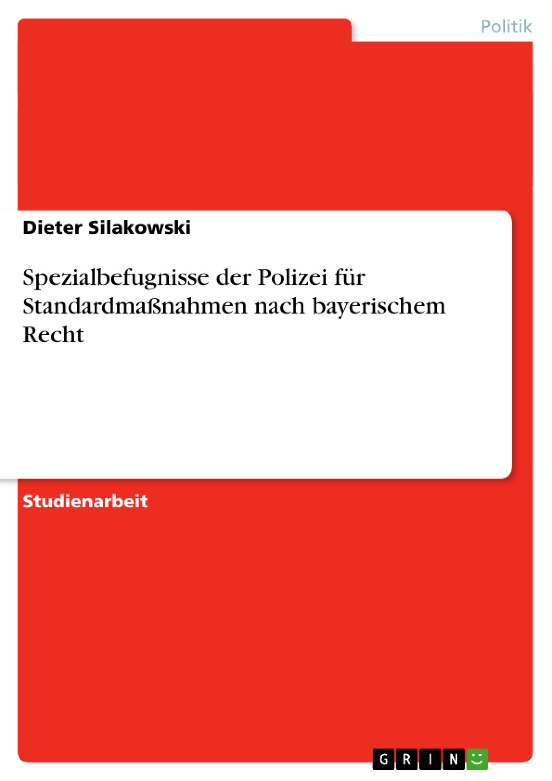 Titel: Spezialbefugnisse der Polizei für Standardmaßnahmen nach bayerischem Recht