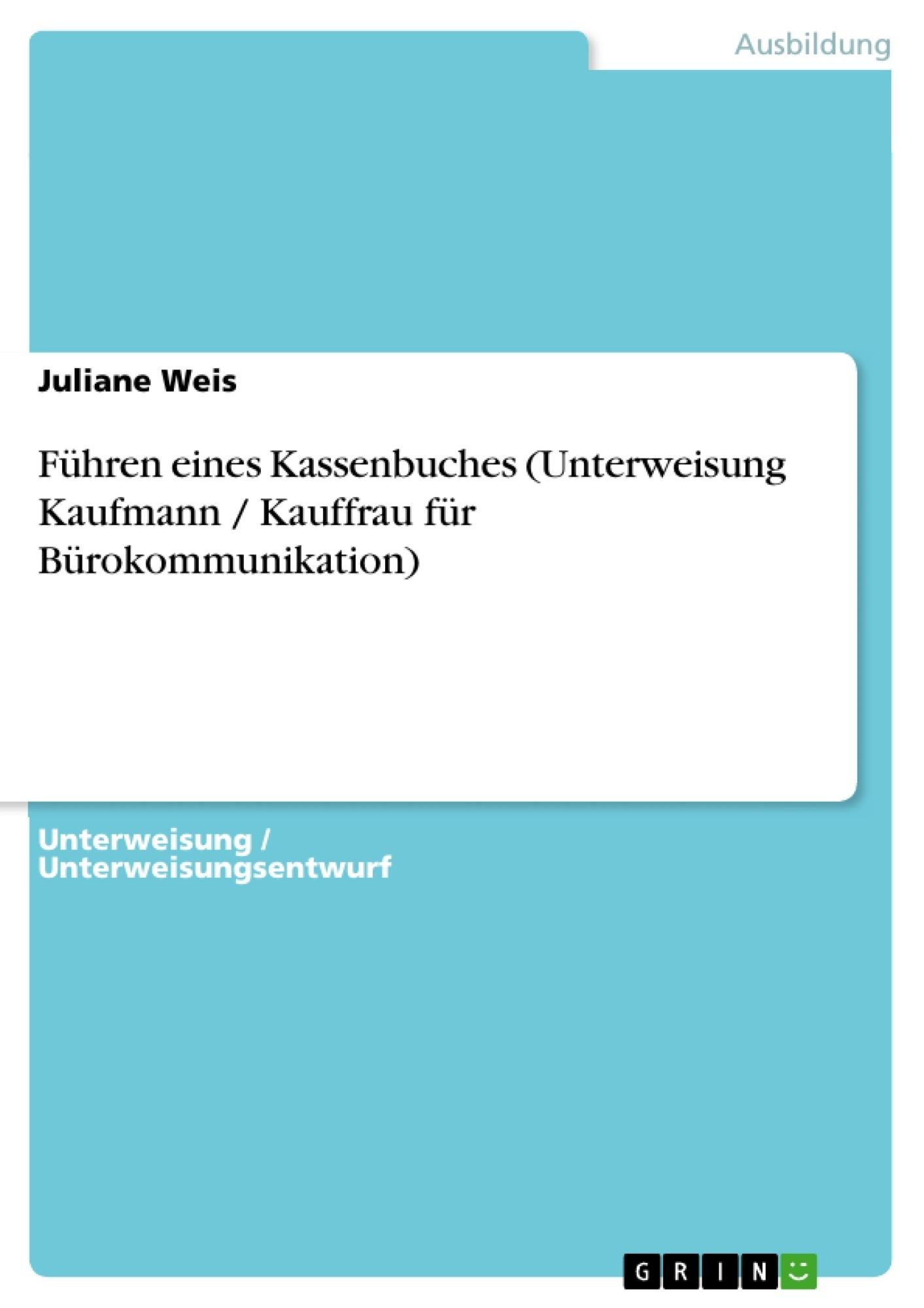 Titel: Führen eines Kassenbuches (Unterweisung Kaufmann / Kauffrau für Bürokommunikation)