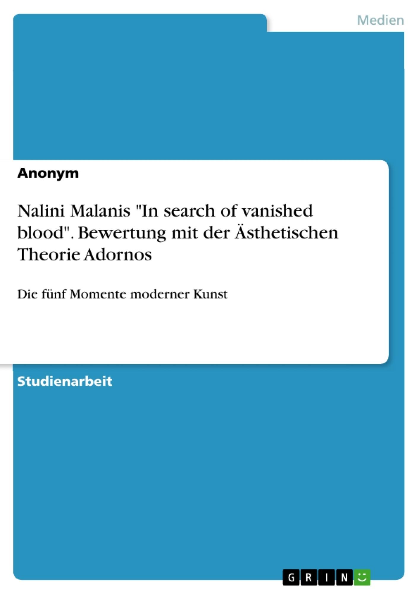 """Titel: Nalini Malanis """"In search of vanished blood"""". Bewertung mit der Ästhetischen Theorie Adornos"""