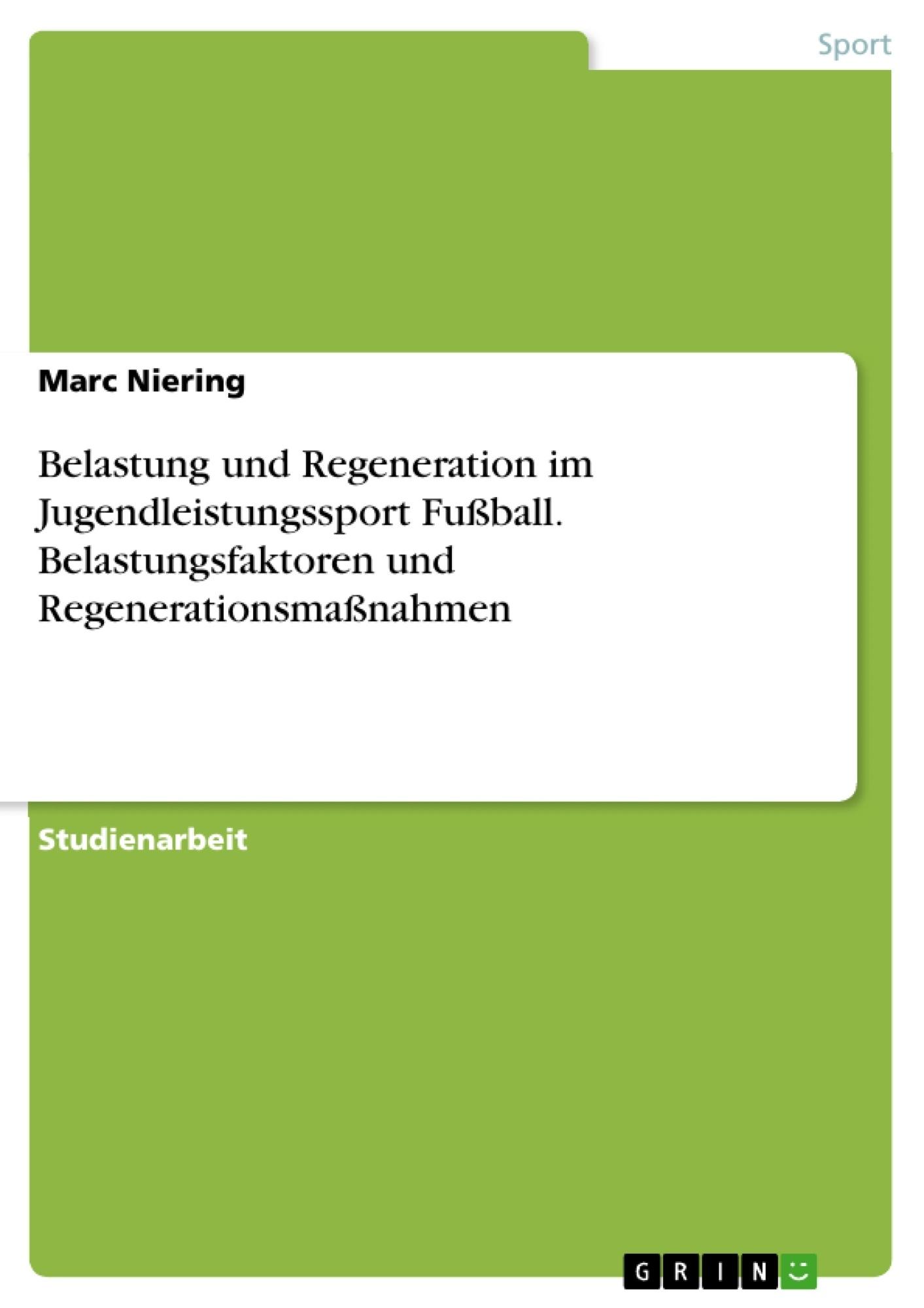 Titel: Belastung und Regeneration im Jugendleistungssport Fußball. Belastungsfaktoren und Regenerationsmaßnahmen