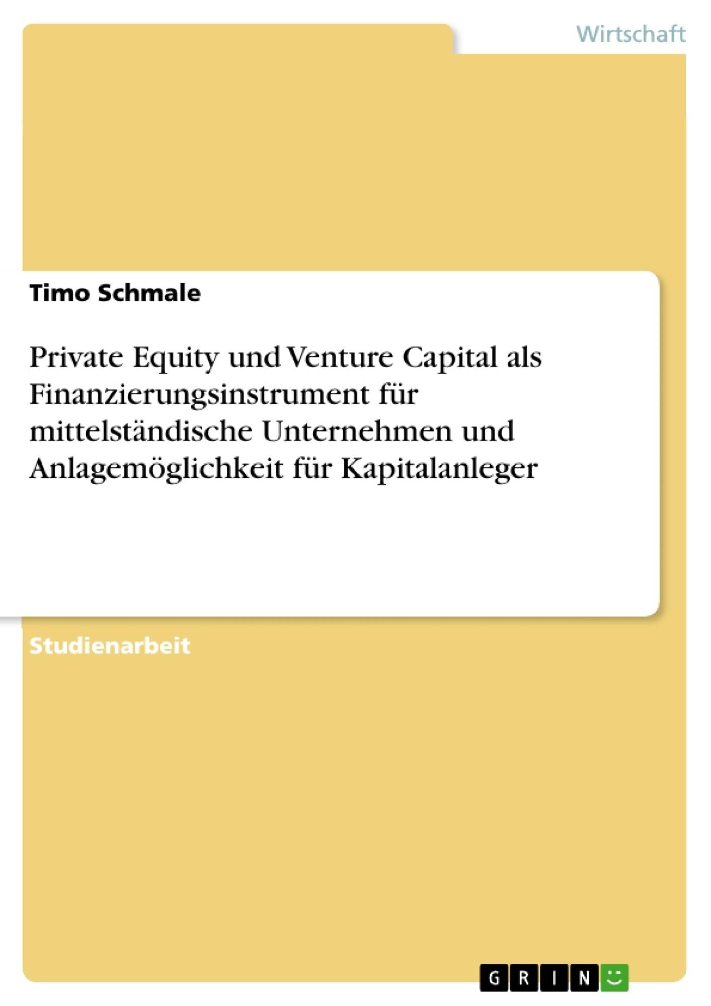 Titel: Private Equity und Venture Capital als Finanzierungsinstrument für mittelständische Unternehmen und Anlagemöglichkeit für Kapitalanleger