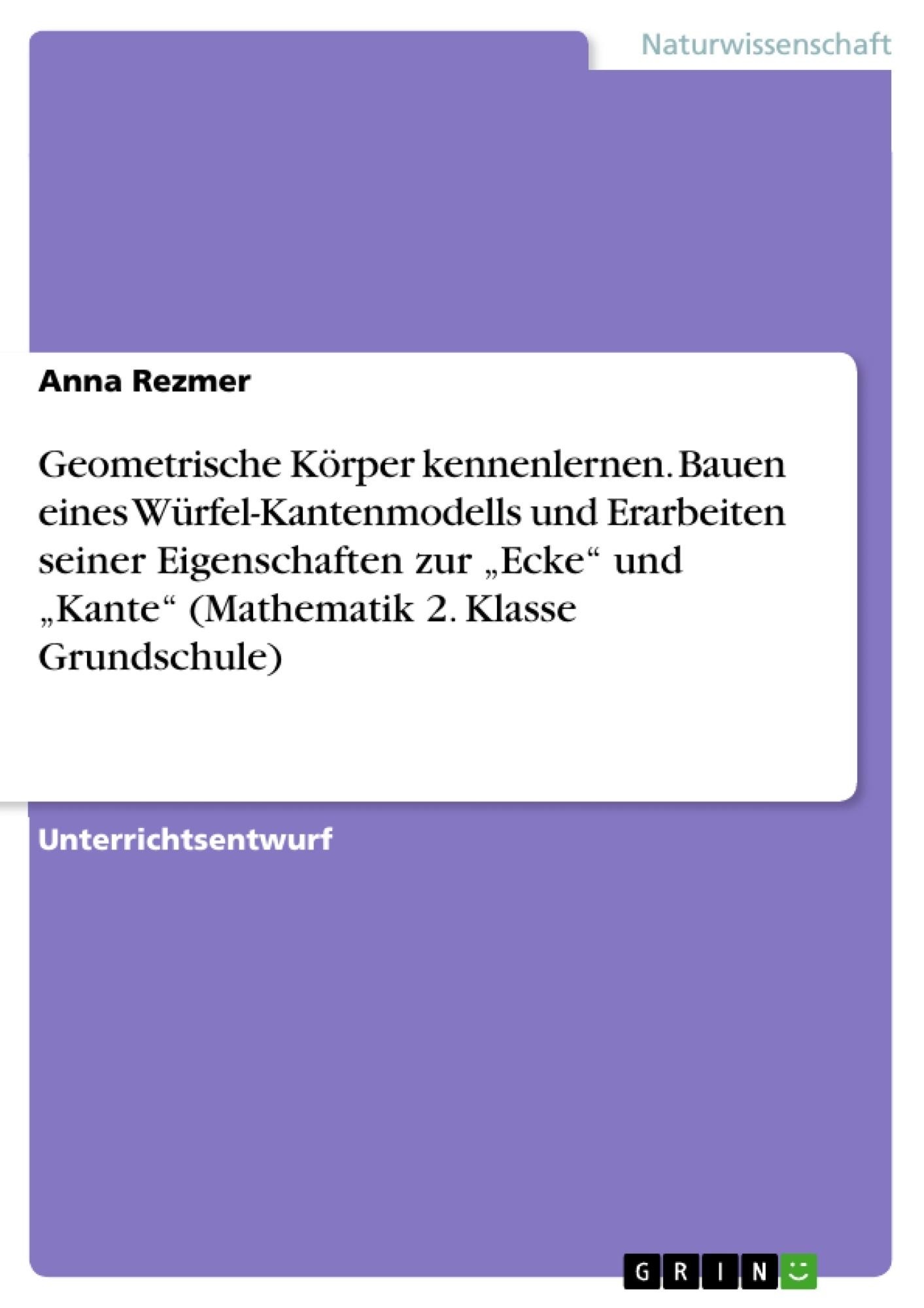 """Titel: Geometrische Körper kennenlernen. Bauen eines Würfel-Kantenmodells und Erarbeiten seiner Eigenschaften zur """"Ecke"""" und """"Kante"""" (Mathematik 2. Klasse Grundschule)"""